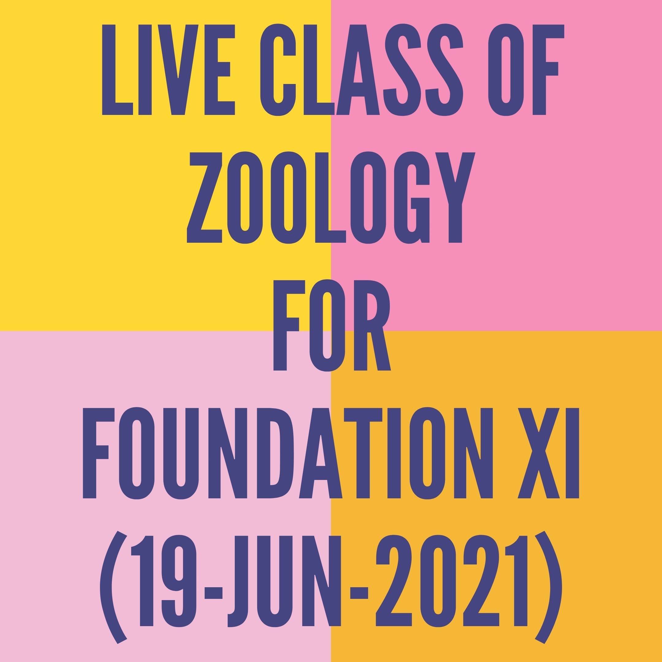 LIVE CLASS OF ZOOLOGY FOR FOUNDATION XI (19-JUN-2021) DIGESTIVE SYSTEM