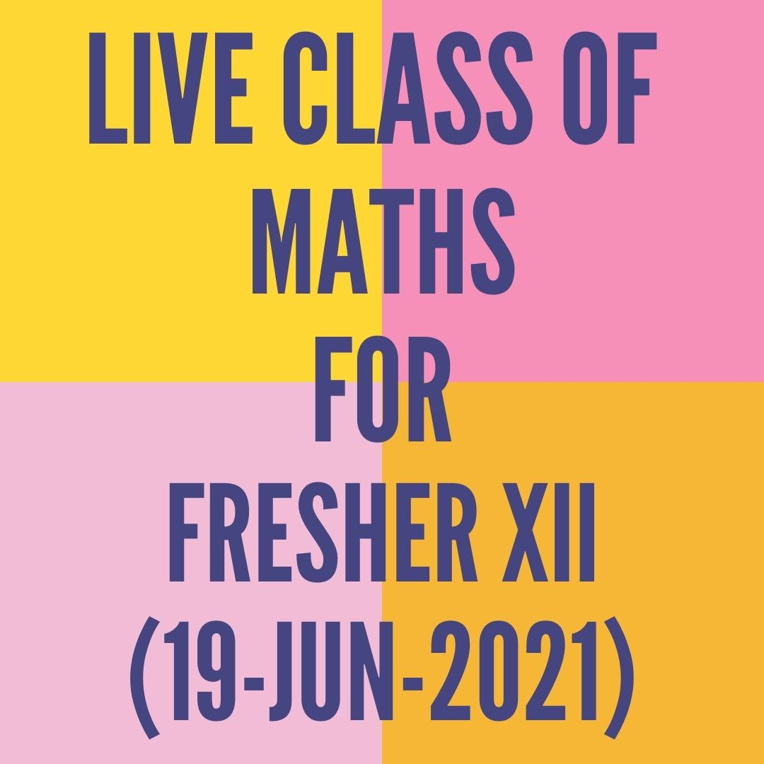 LIVE CLASS OF MATHS FOR FRESHER XII (19-JUN-2021)