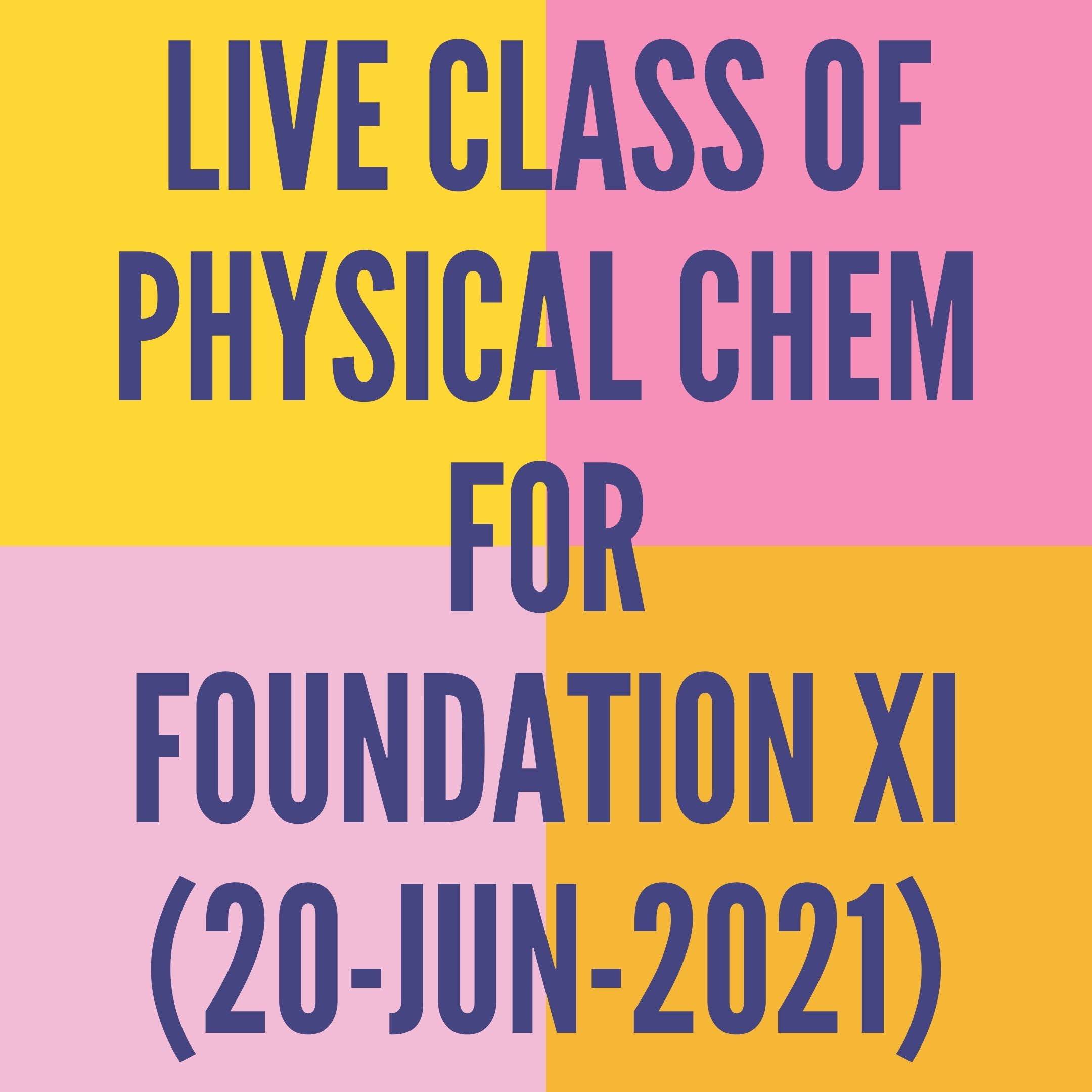 LIVE CLASS OF PHYSICAL CHEMISTRY FOR FOUNDATION XI (20-JUN-2021) SOME BASIC CONCEPT- MOLE