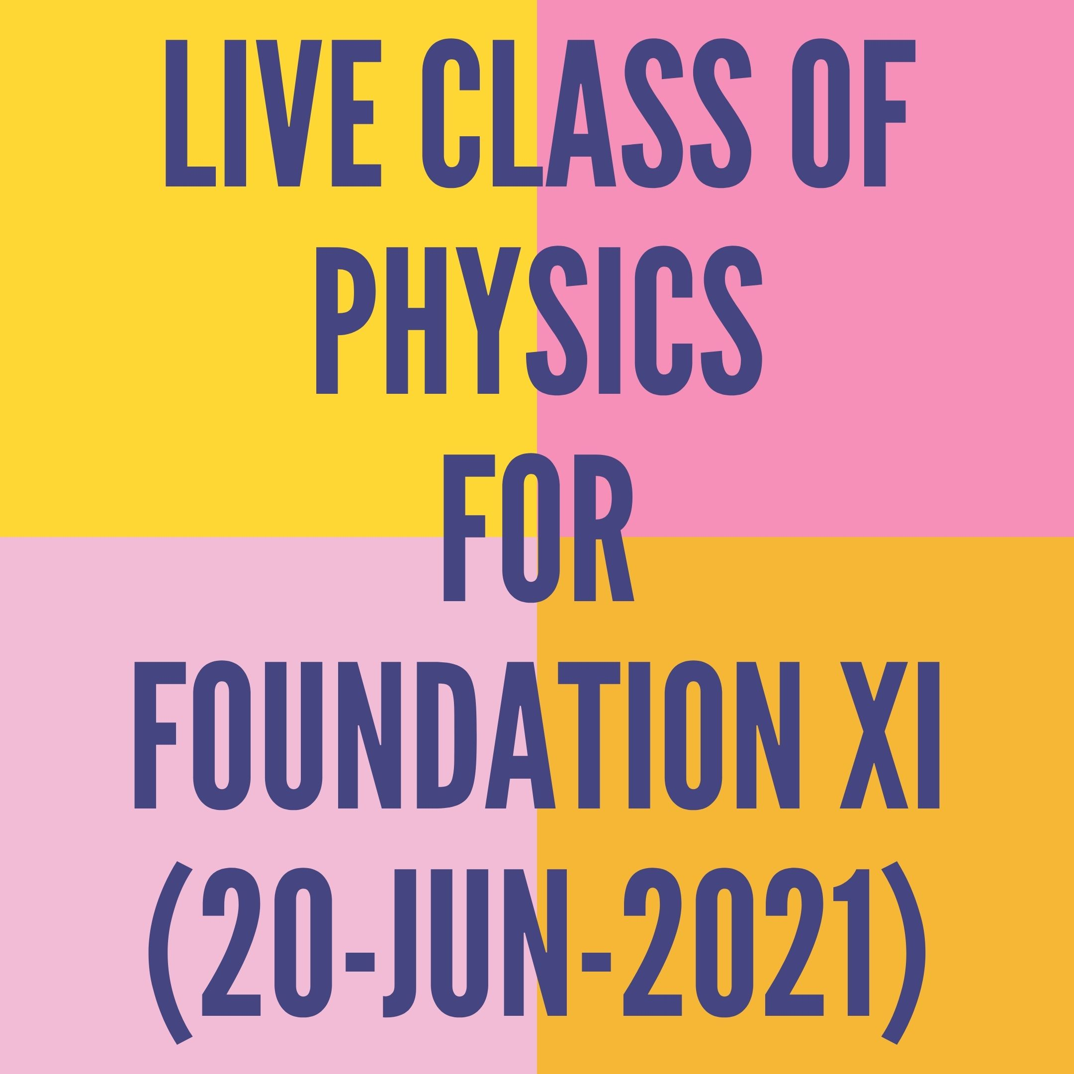 LIVE CLASS OF PHYSICS FOR FOUNDATION XI (20-JUN-2021) APPLIED MATHS