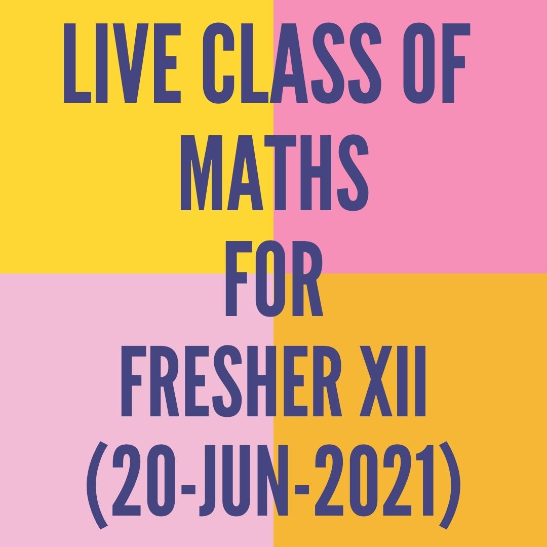LIVE CLASS OF MATHS FOR FRESHER XII (20-JUN-2021)