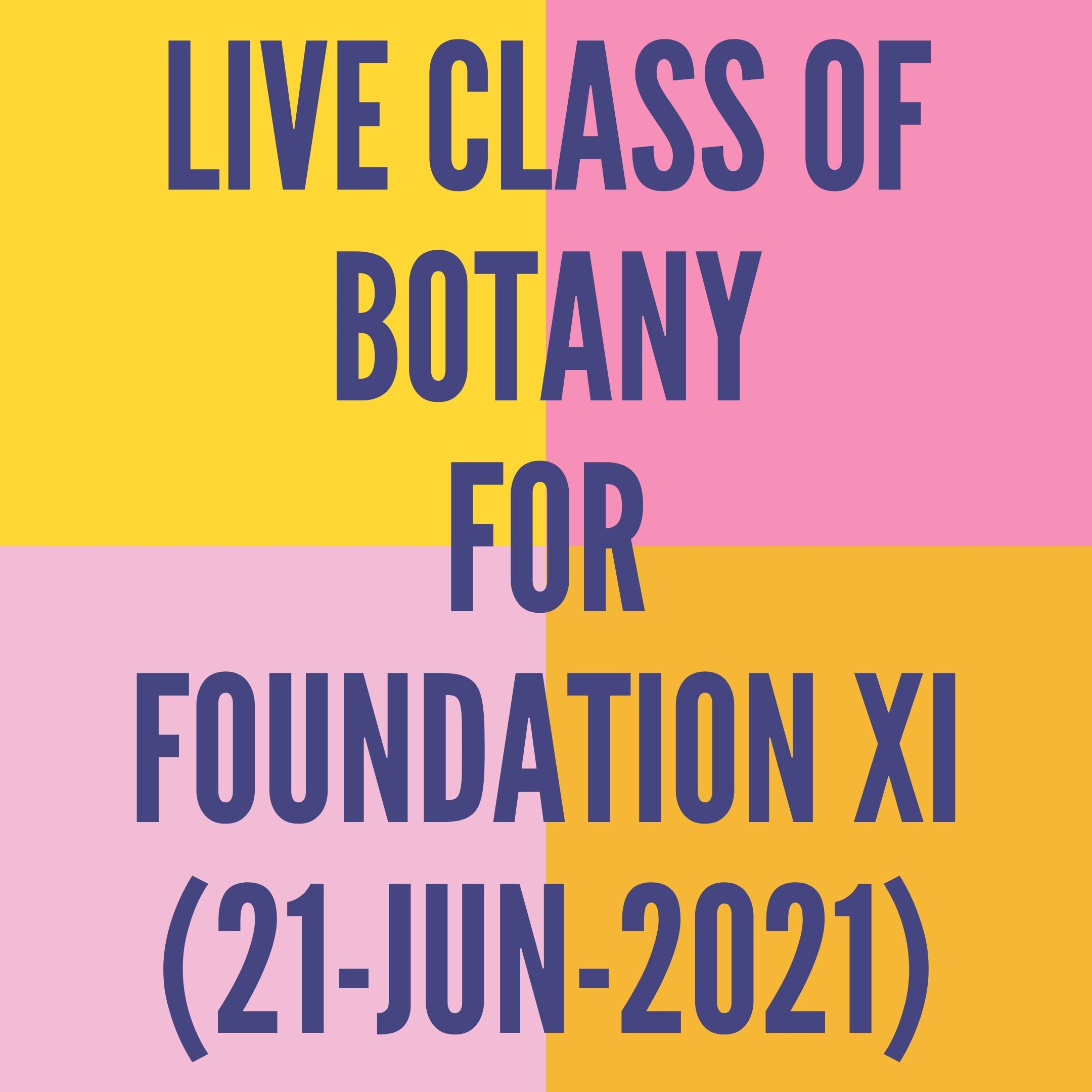 LIVE CLASS OF BOTANY FOR FOUNDATION XI (21-JUN-2021) CELL-THE UNIT OF LIFE