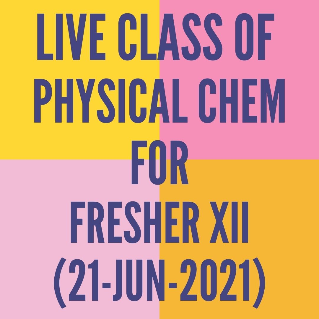 LIVE CLASS OF PHYSICAL CHEM FOR FRESHER XII (21-JUN-2021) SOLUTIONS