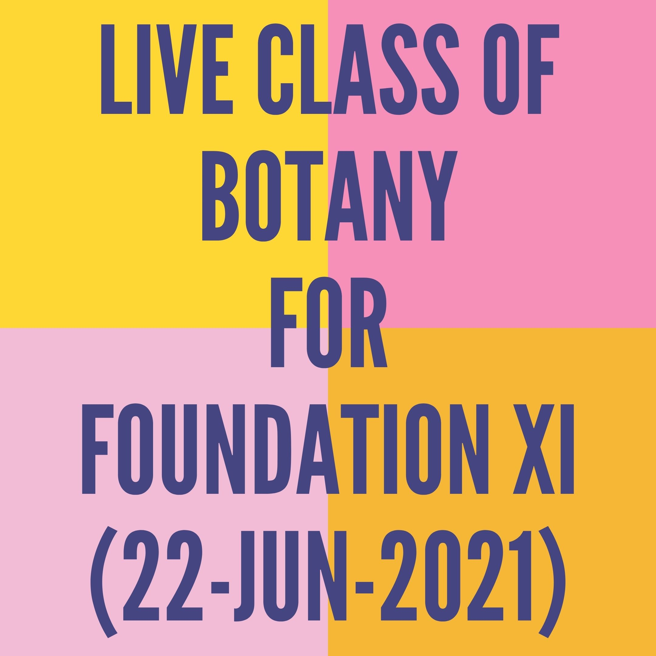 LIVE CLASS OF BOTANY FOR FOUNDATION XI (22-JUN-2021) CELL-THE UNIT OF LIFE