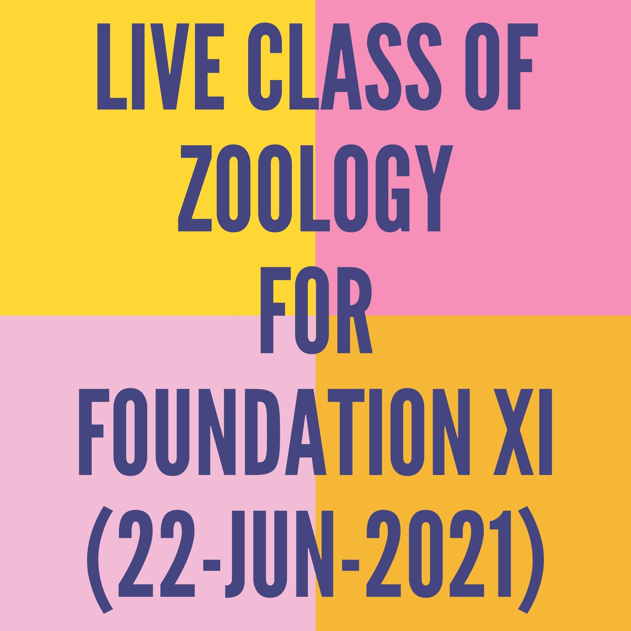 LIVE CLASS OF ZOOLOGY FOR FOUNDATION XI (22-JUN-2021) DIGESTIVE SYSTEM