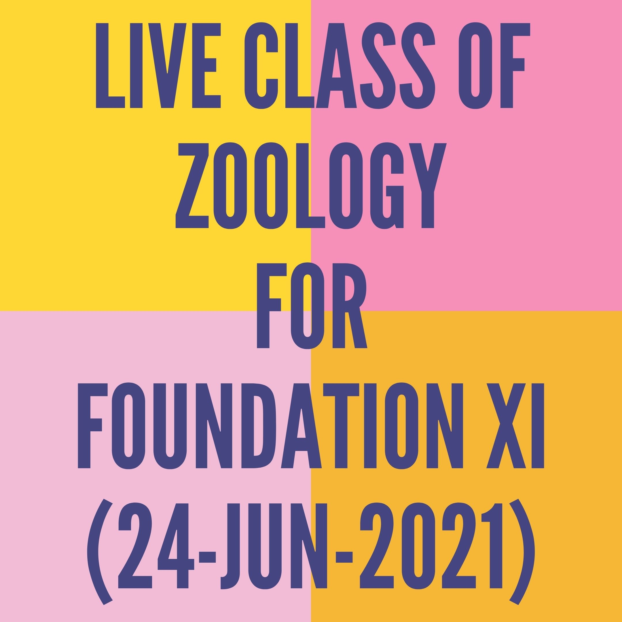 LIVE CLASS OF ZOOLOGY FOR FOUNDATION XI (24-JUN-2021) DIGESTIVE SYSTEM