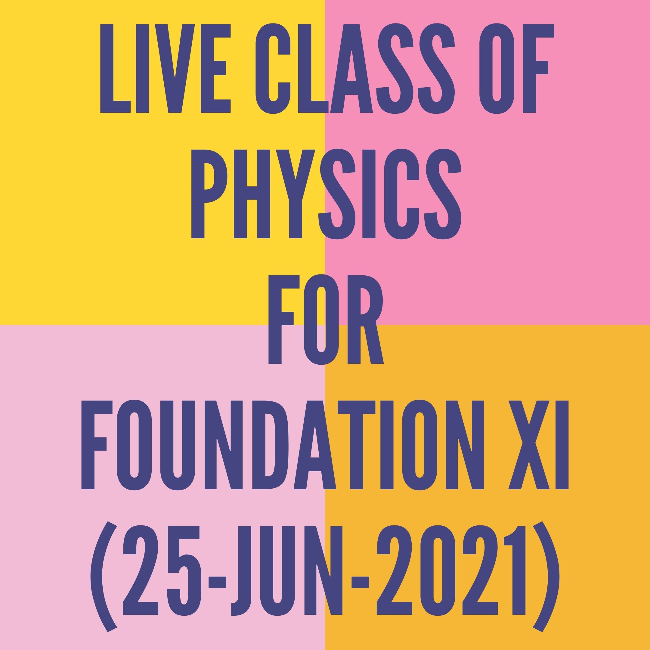LIVE CLASS OF PHYSICS FOR FOUNDATION XI (25-JUN-2021) APPLIED MATHS