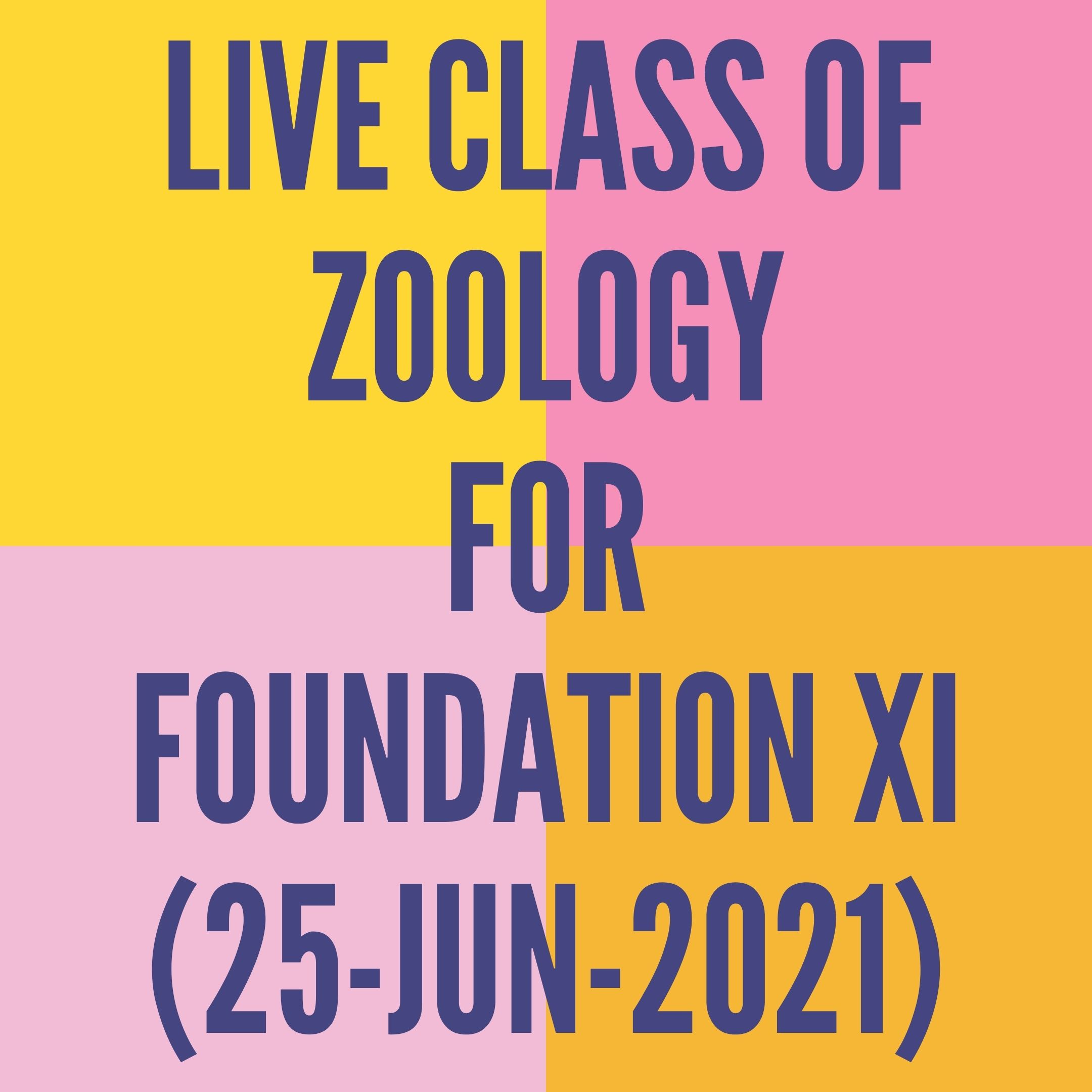 LIVE CLASS OF ZOOLOGY FOR FOUNDATION XI (25-JUN-2021) DIGESTIVE SYSTEM