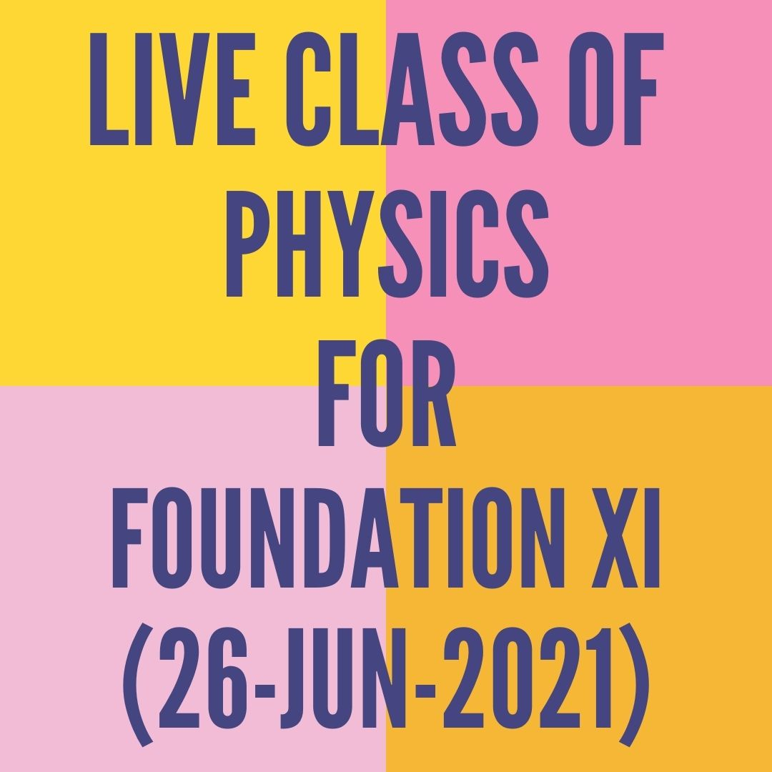 LIVE CLASS OF PHYSICS FOR FOUNDATION XI (26-JUN-2021) APPLIED MATHS