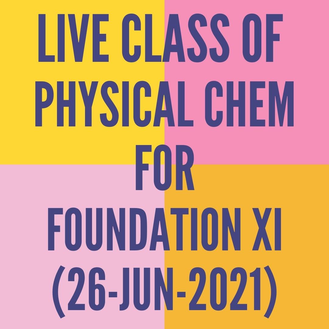 LIVE CLASS OF PHYSICAL CHEMISTRY FOR FOUNDATION XI (26-JUN-2021) SOME BASIC CONCEPT- MOLE