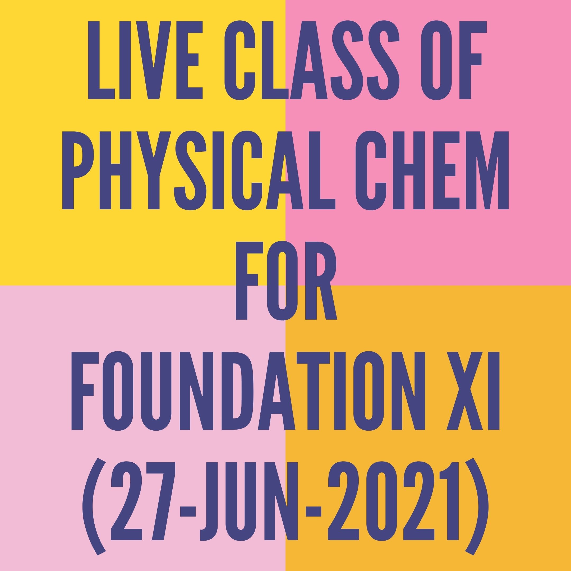 LIVE CLASS OF PHYSICAL CHEMISTRY FOR FOUNDATION XI (27-JUN-2021) CONCENTRATION OF SOLUTIONS