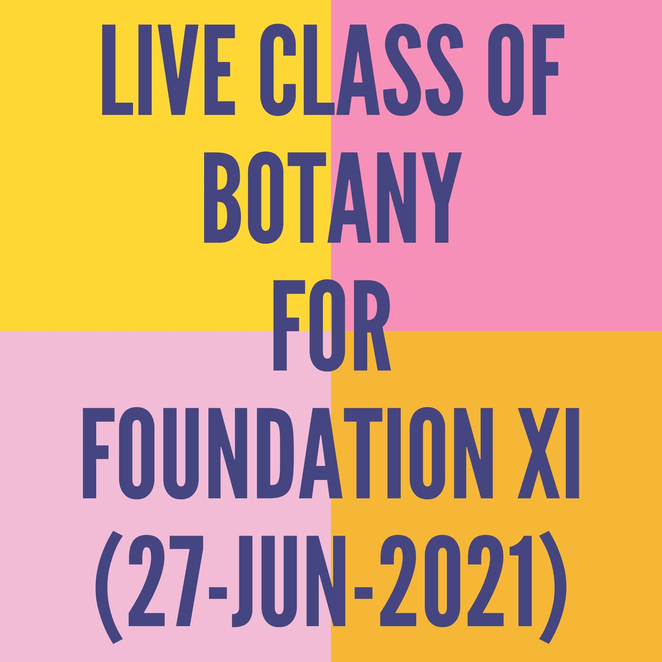 LIVE CLASS OF BOTANY FOR FOUNDATION XI (27-JUN-2021) CELL-THE UNIT OF LIFE