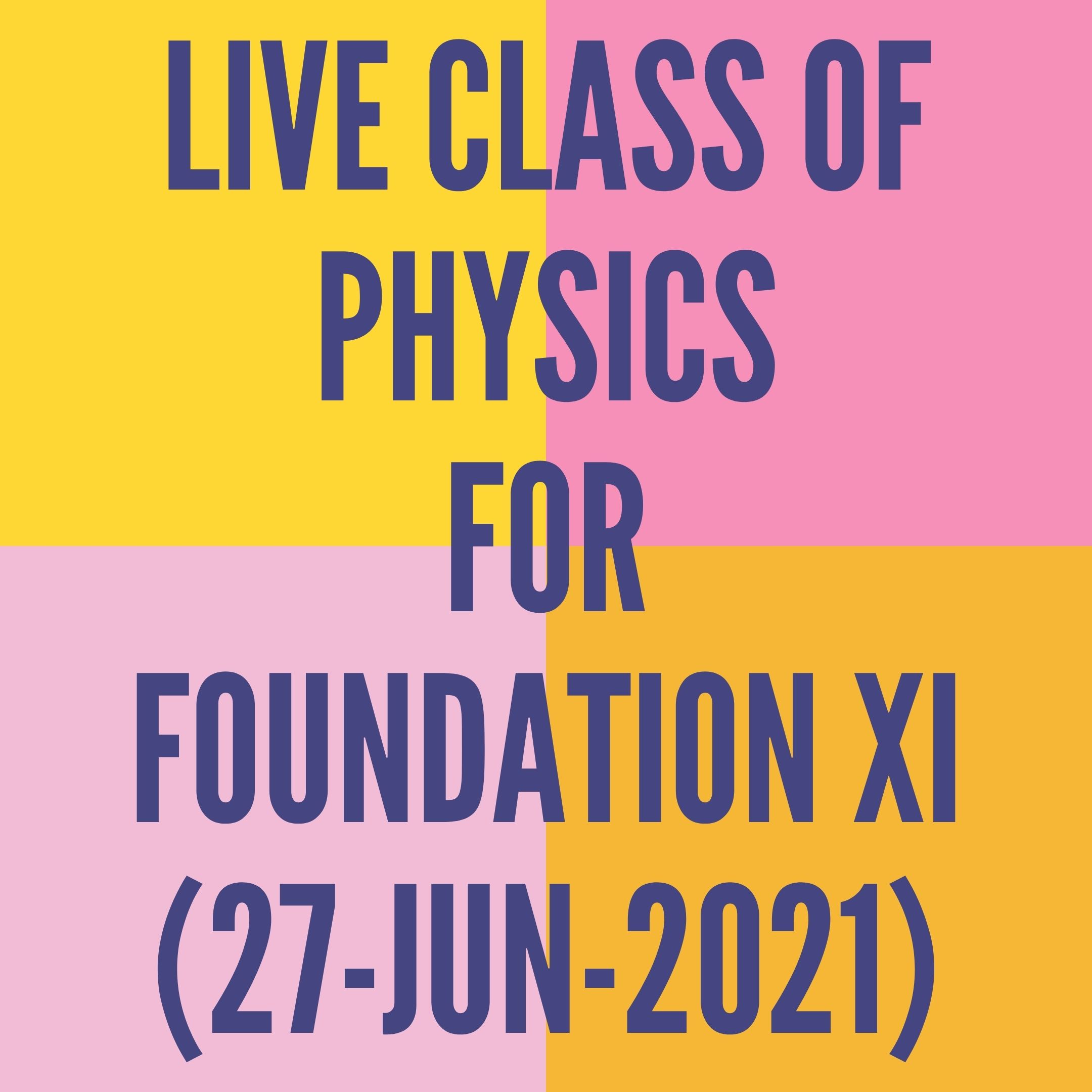 LIVE CLASS OF PHYSICS FOR FOUNDATION XI (27-JUN-2021) APPLIED MATHS