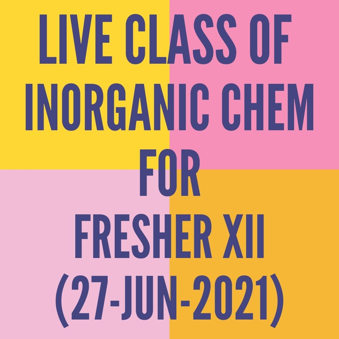 LIVE CLASS OF INORGANIC CHEMISTRY FOR FRESHER XII (27-JUN-2021) D-BLOCK