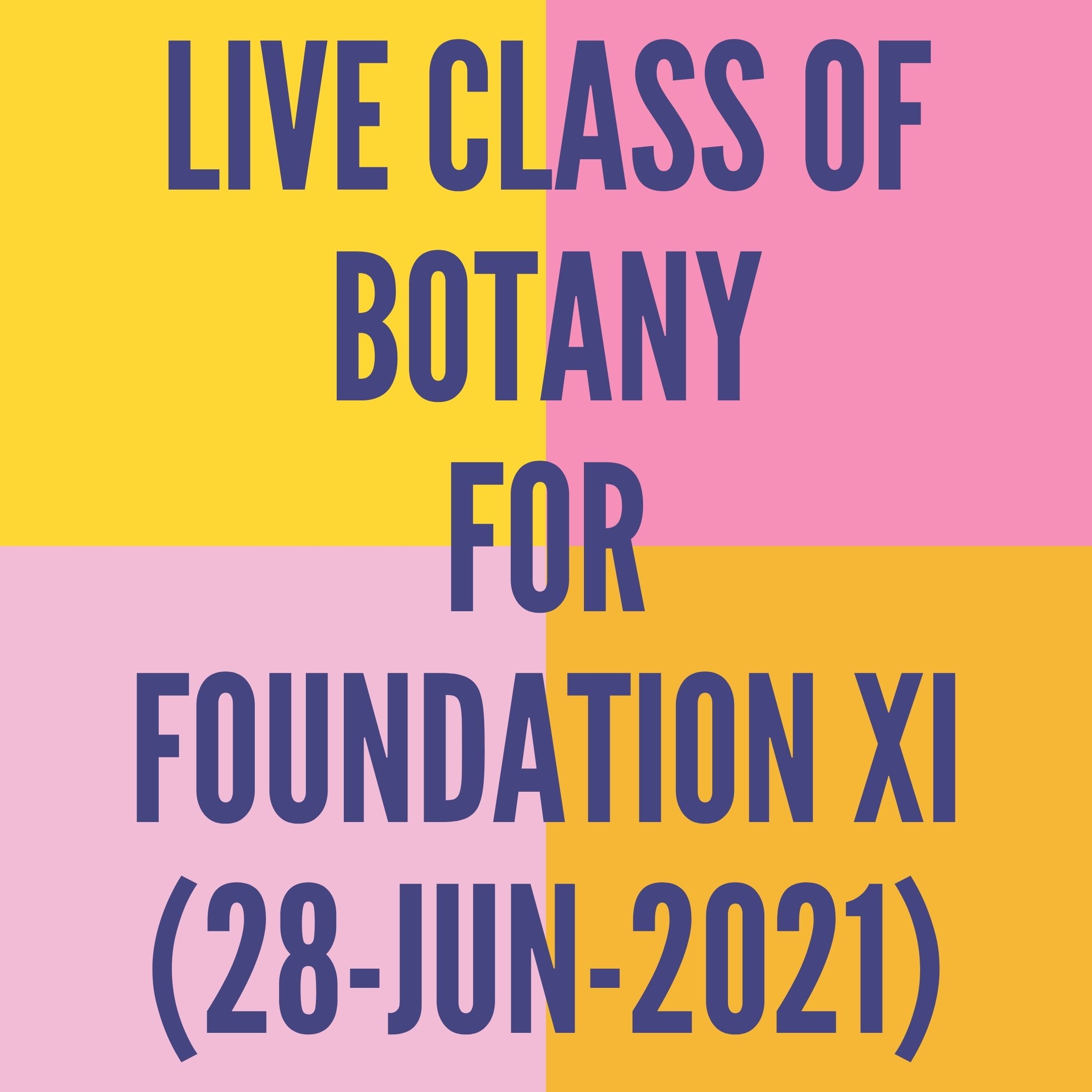 LIVE CLASS OF BOTANY FOR FOUNDATION XI (28-JUN-2021) CELL-THE UNIT OF LIFE