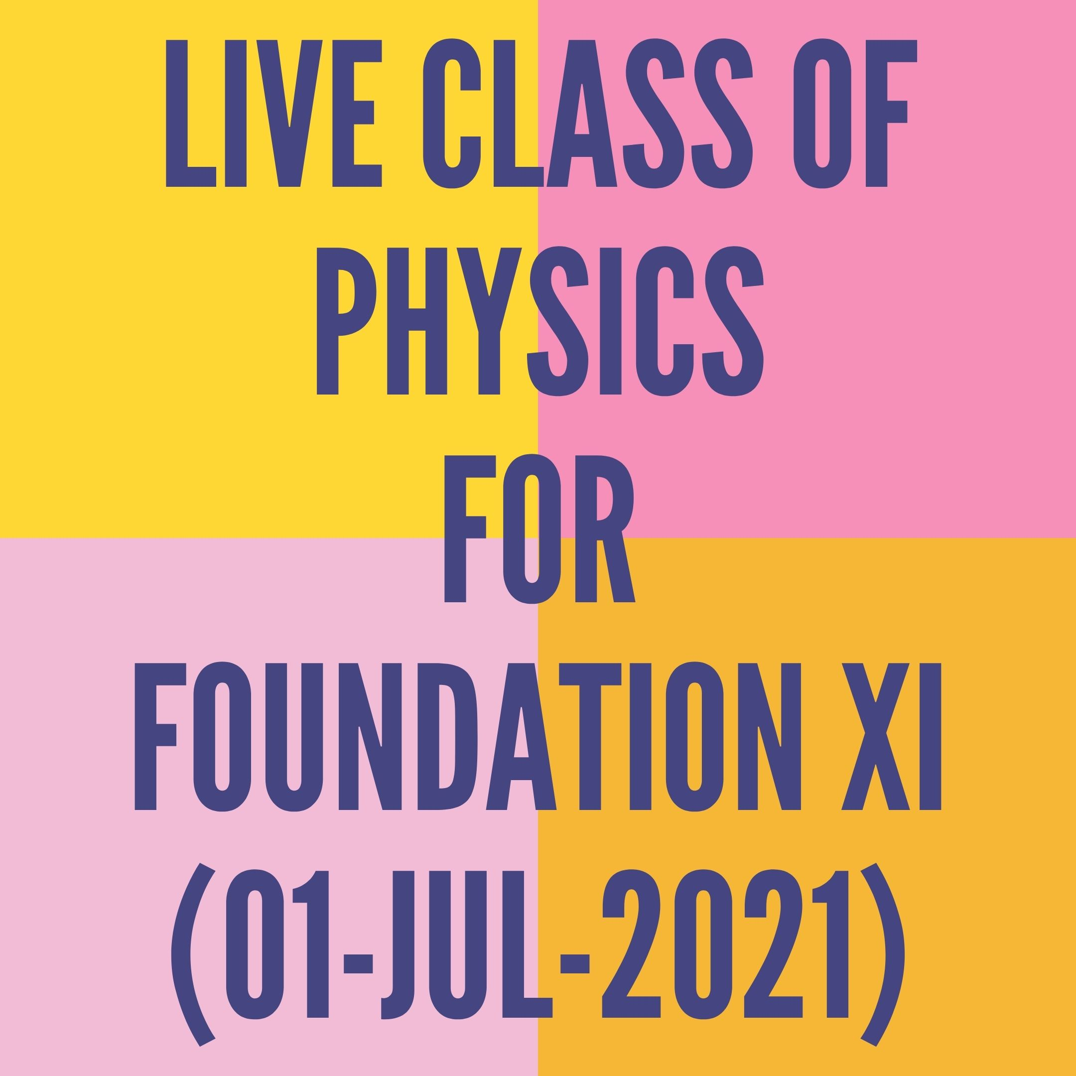 LIVE CLASS OF PHYSICS FOR FOUNDATION XI (01-JUL-2021) APPLIED MATHS