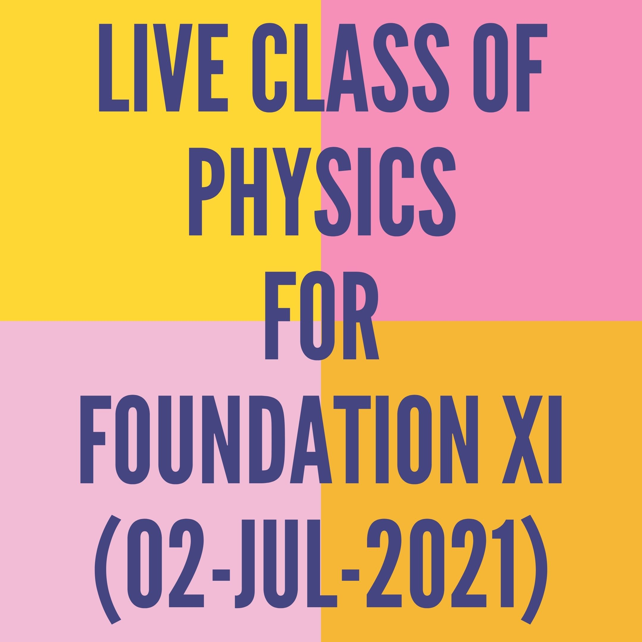 LIVE CLASS OF PHYSICS FOR FOUNDATION XI (02-JUL-2021) APPLIED MATHS