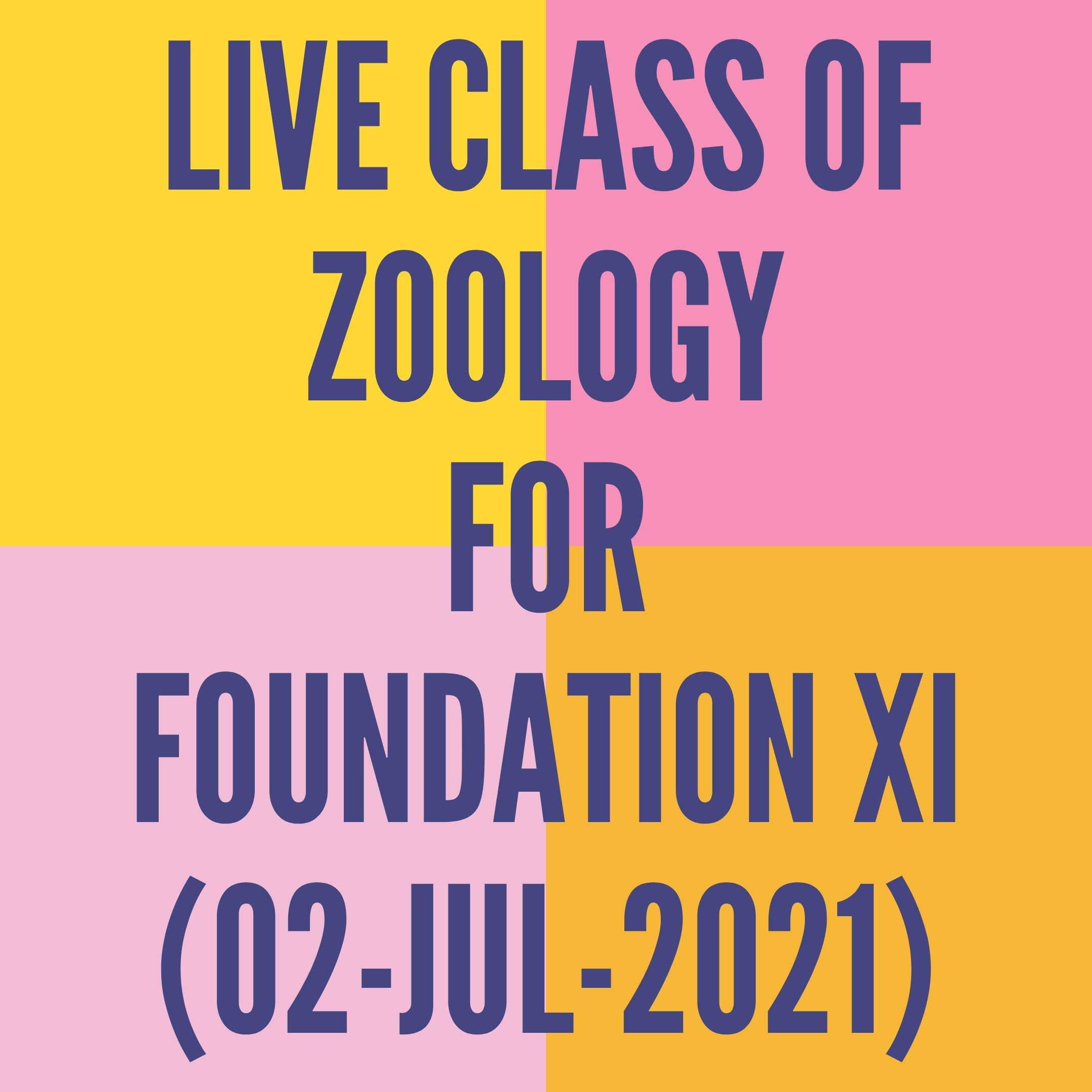 LIVE CLASS OF ZOOLOGY FOR FOUNDATION XI (02-JUL-2021) DIGESTIVE SYSTEM