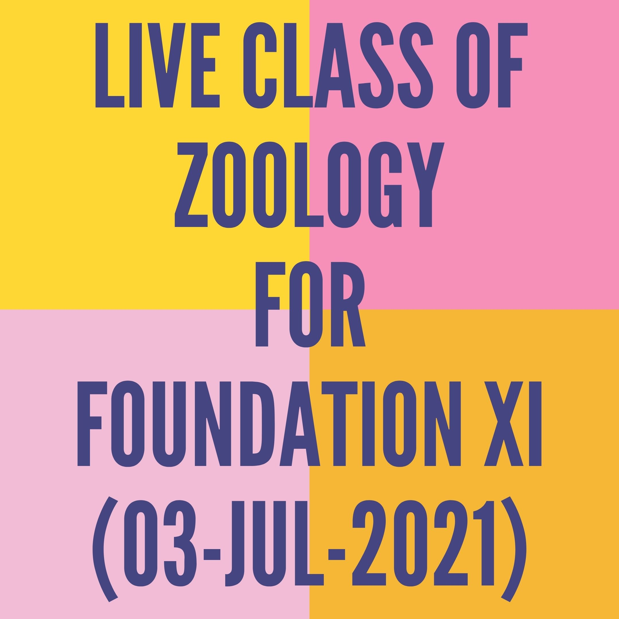 LIVE CLASS OF ZOOLOGY FOR FOUNDATION XI (03-JUL-2021) DIGESTIVE SYSTEM