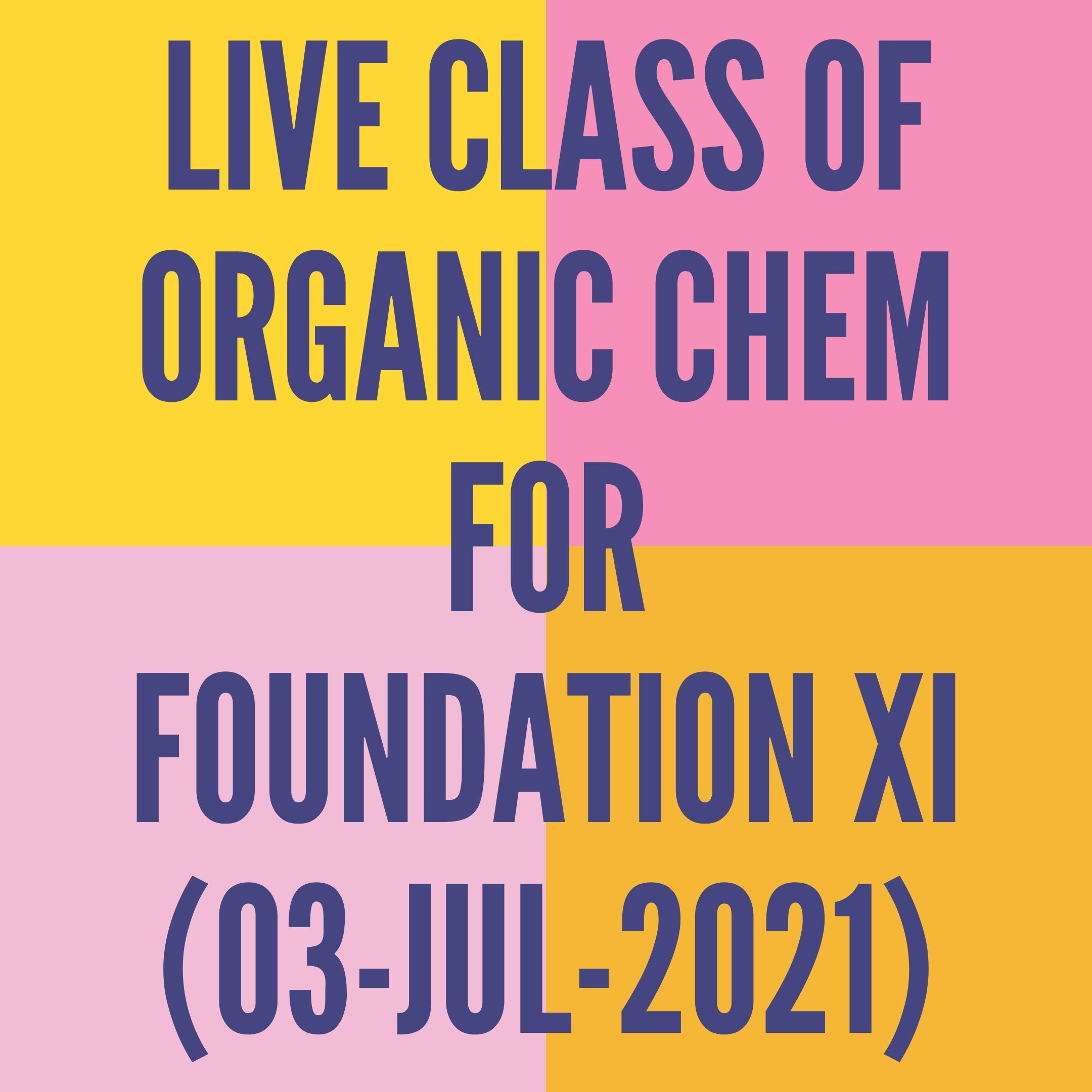 LIVE CLASS OF ORGANIC CHEMISTRY  FOR FOUNDATION XI (03-JUL-2021) NOMENCLATURE