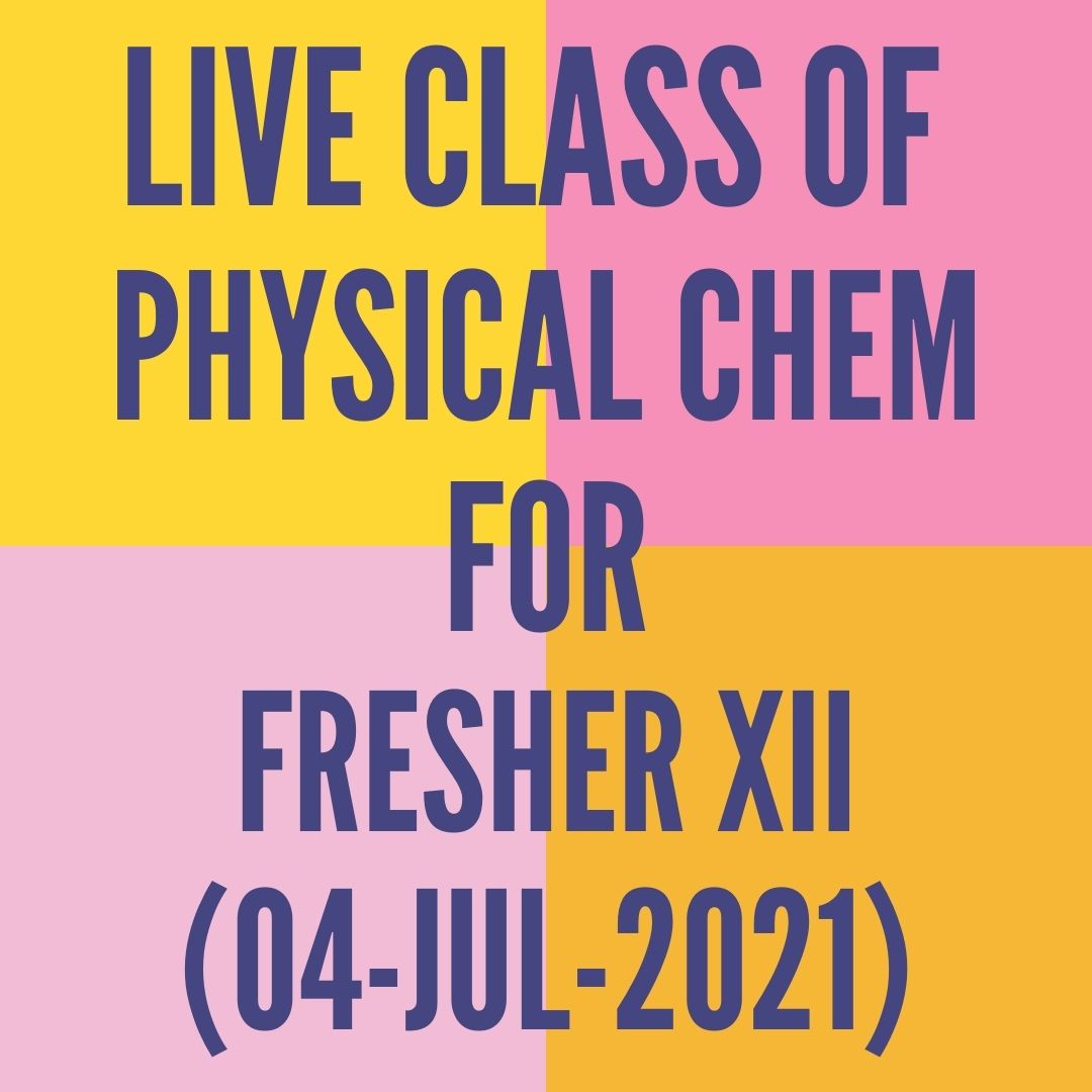LIVE CLASS OF PHYSICAL CHEMISTRY FOR FRESHER XII (04-JUL-2021) SOLUTIONS