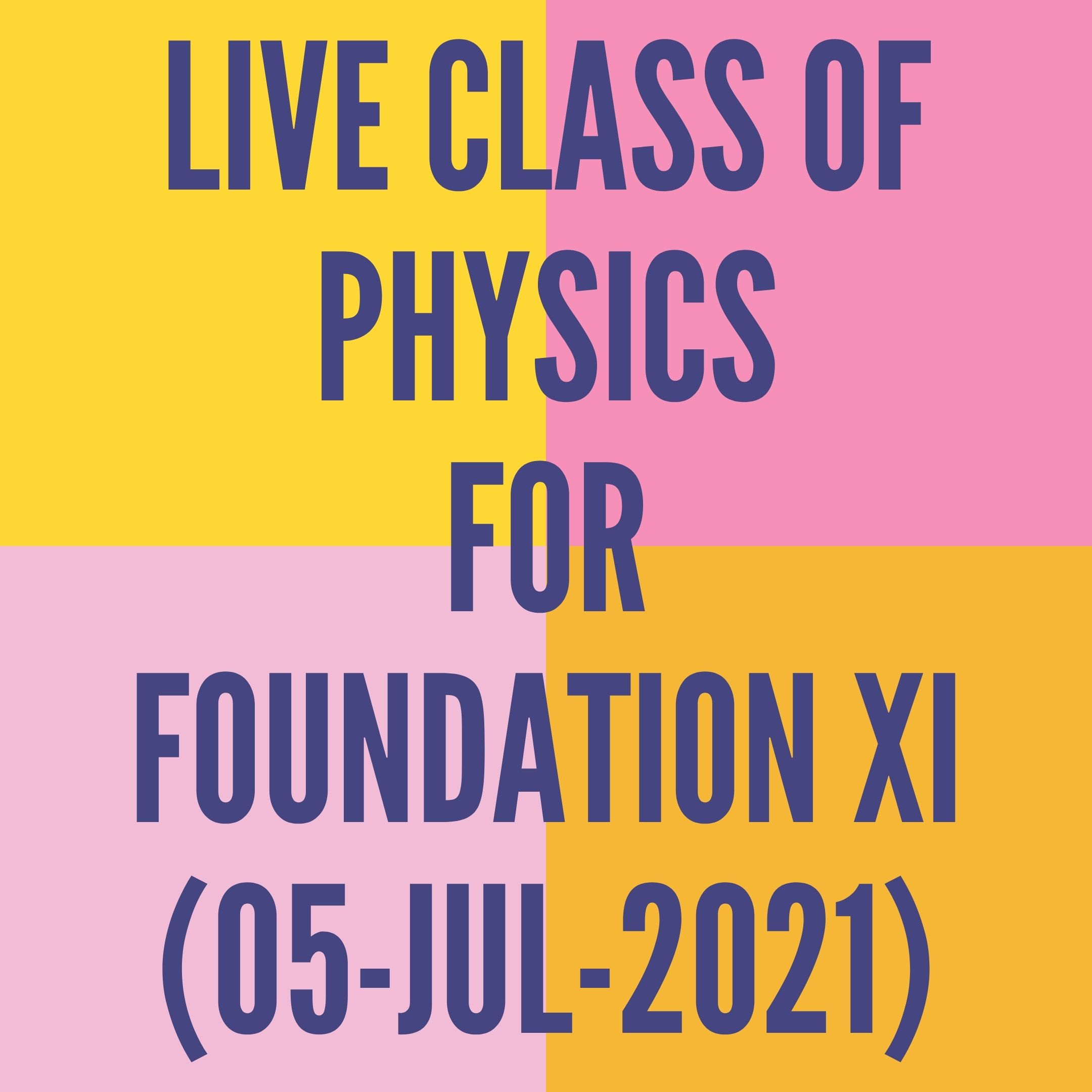 LIVE CLASS OF PHYSICS FOR FOUNDATION XI (05-JUL-2021) APPLIED MATH