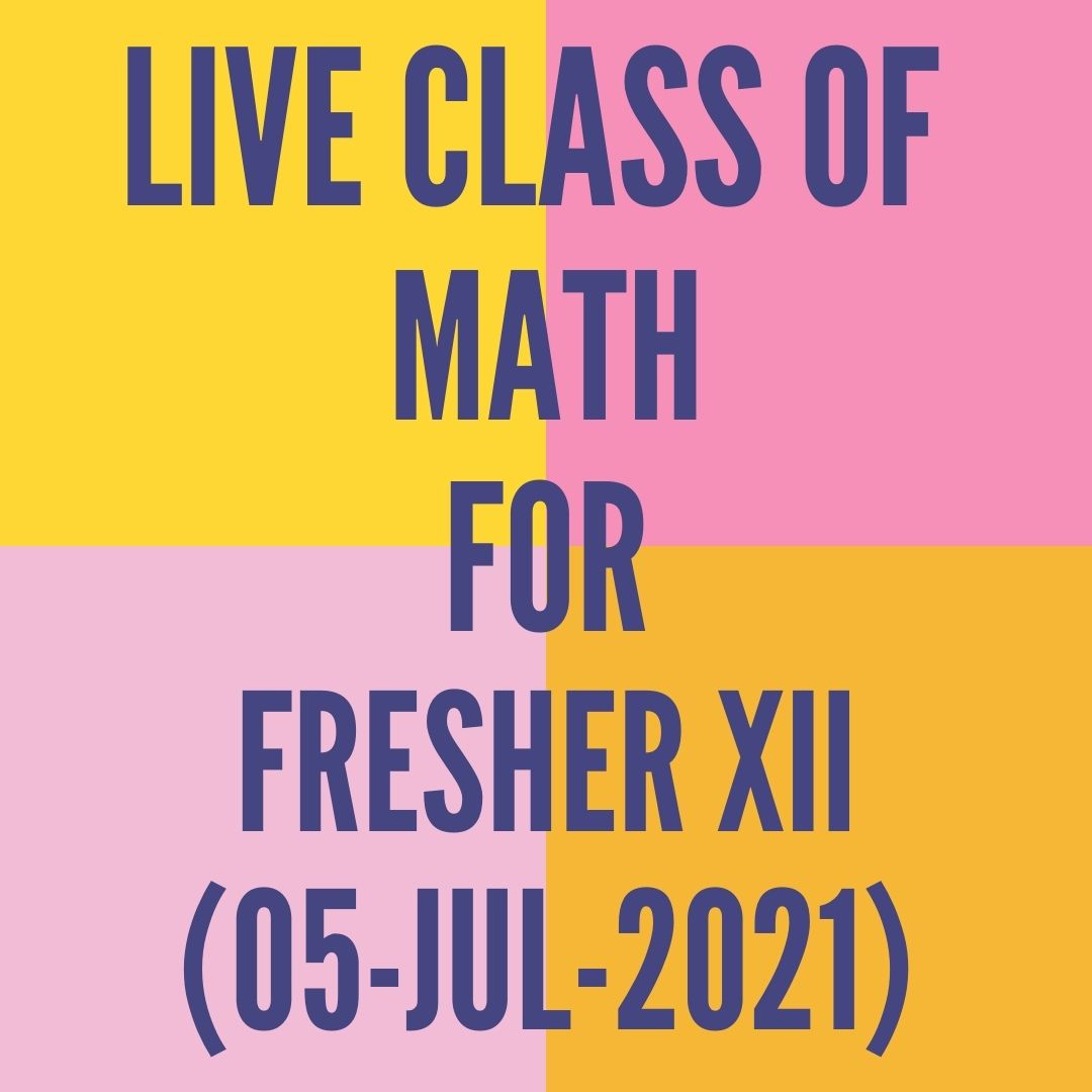 LIVE CLASS OF MATH FOR FRESHER XII (05-JUL-2021)