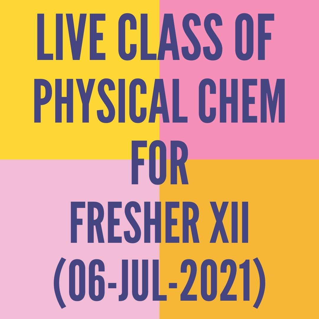 LIVE CLASS OF PHYSICAL CHEMISTRY FOR FRESHER XII (06-JUL-2021) SOLUTIONS