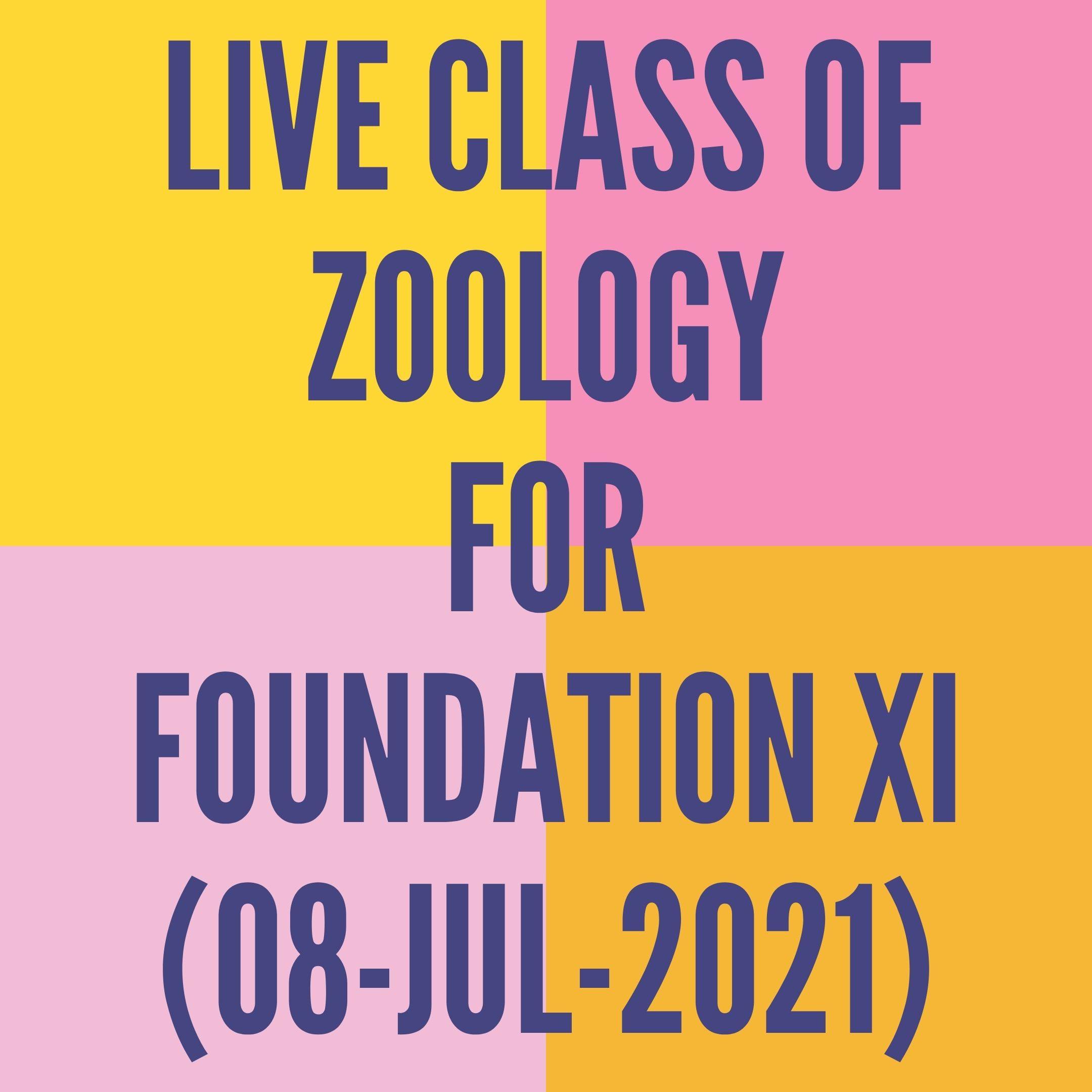 LIVE CLASS OF ZOOLOGY FOR FOUNDATION XI (08-JUL-2021) DIGESTIVE SYSTEM