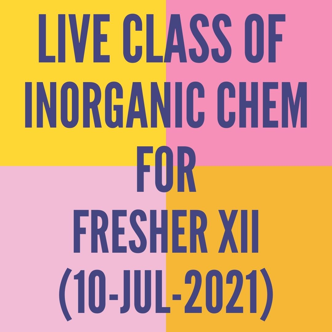 LIVE CLASS OF INORGANIC CHEMISTRY FOR FRESHER XII (10-JUL-2021) D-BLOCK