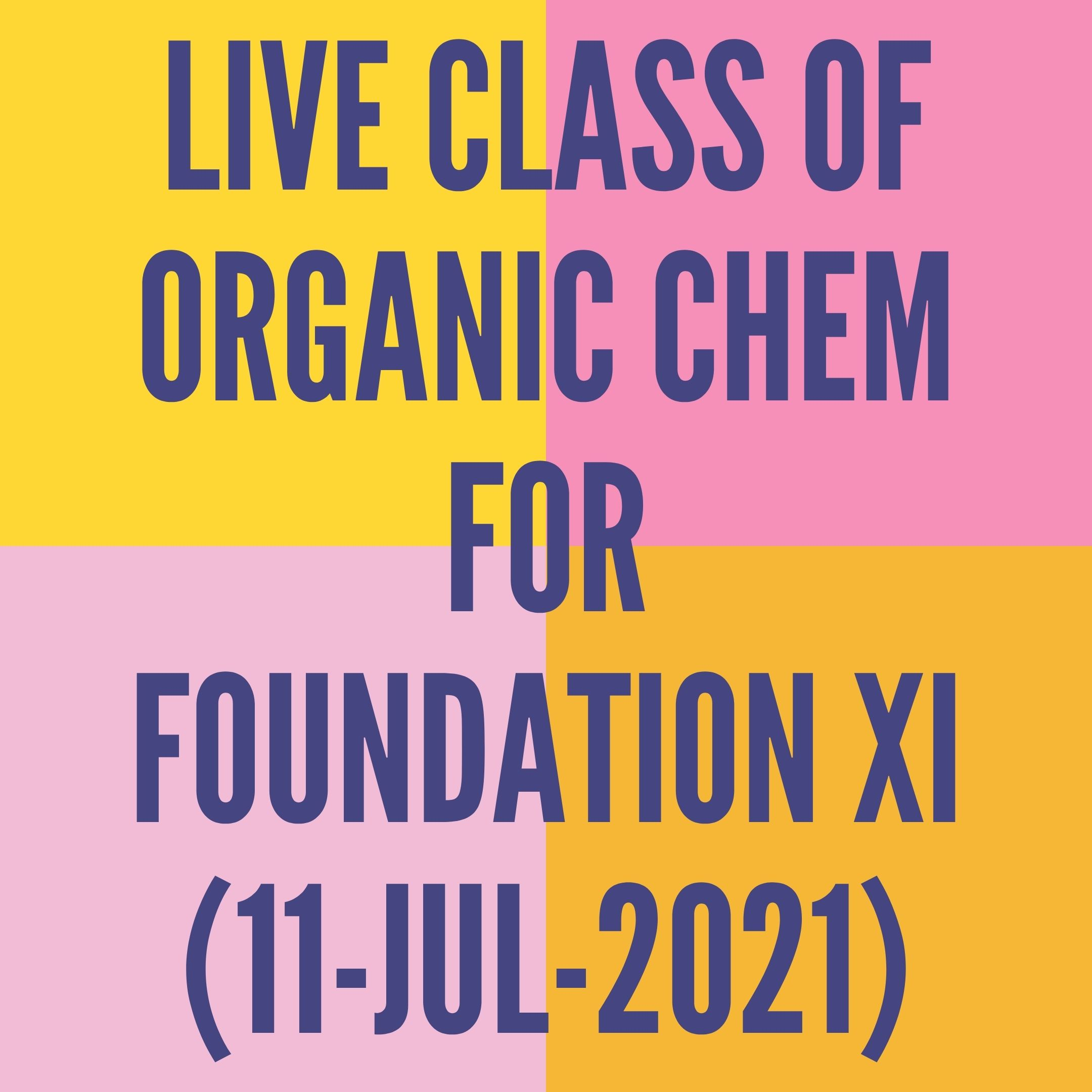 LIVE CLASS OF ORGANIC CHEMISTRY FOR FOUNDATION XI (11-JUL-2021) NOMENCLATURE