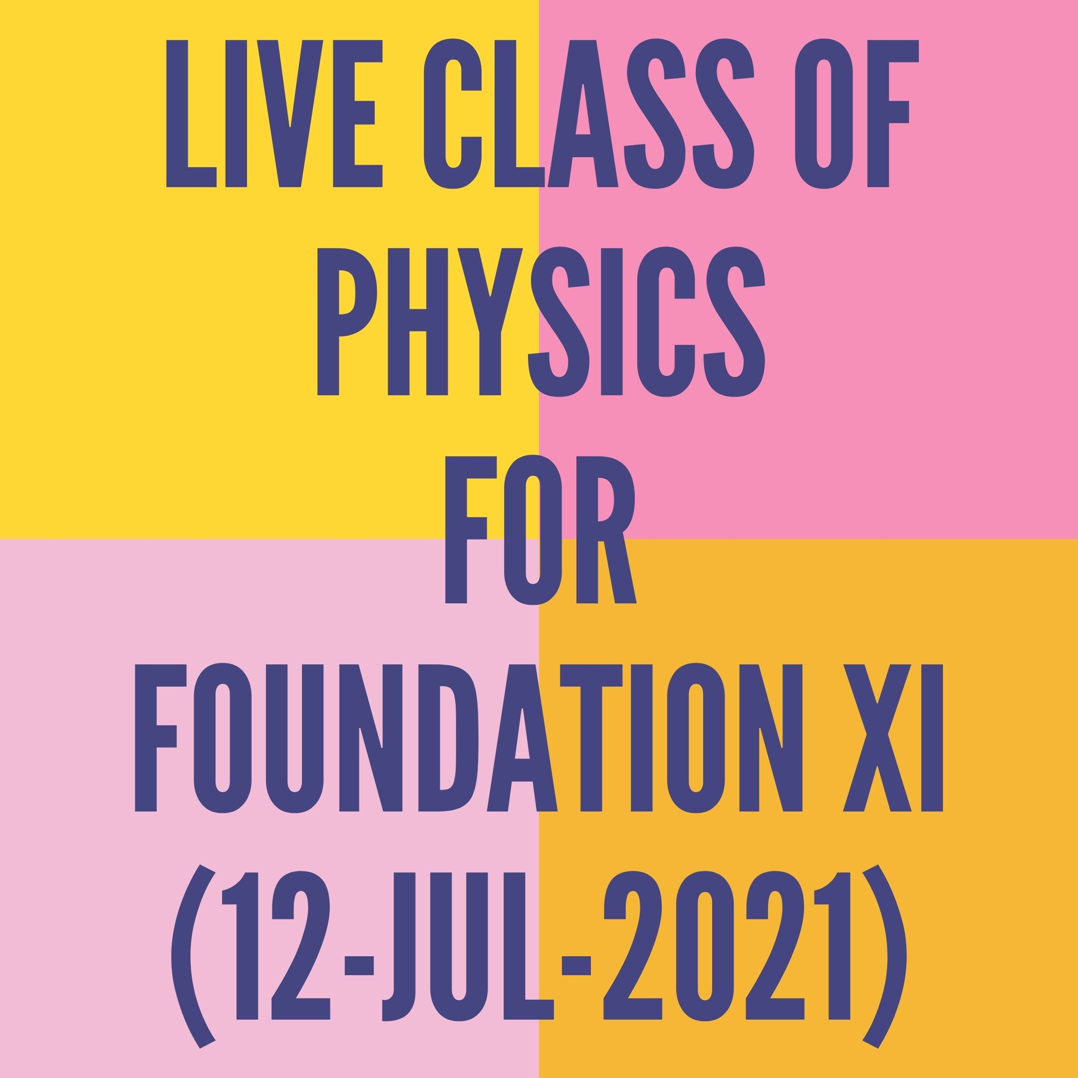 LIVE CLASS OF PHYSICS FOR FOUNDATION XI (12-JUL-2021) APPLIED MATH