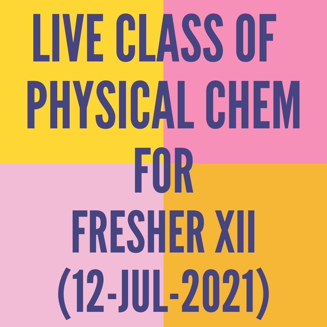 LIVE CLASS OF PHYSICAL CHEMISTRY FOR FRESHER XII (12-JUL-2021) SOLUTIONS