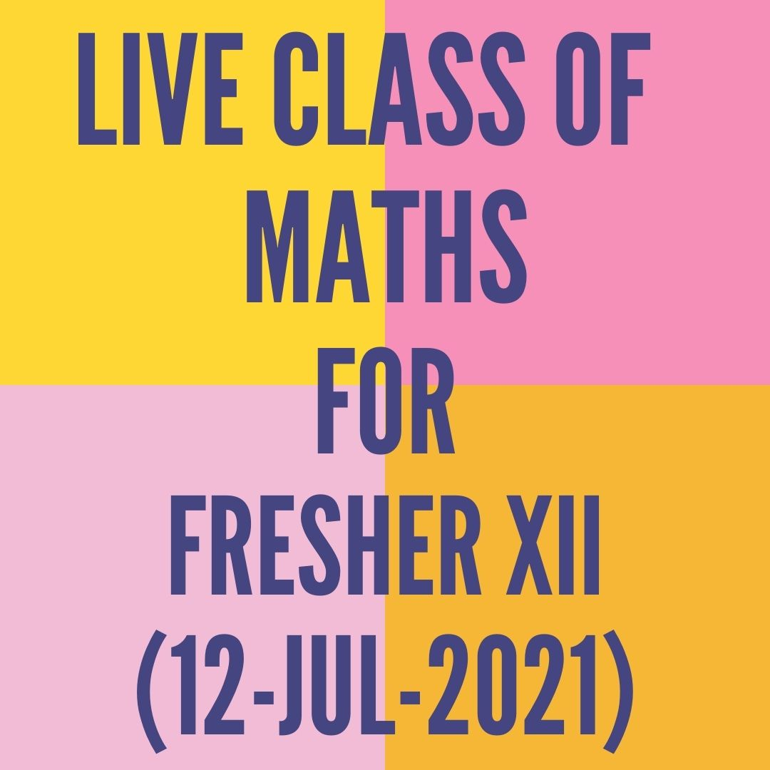 LIVE CLASS OF MATH FOR FRESHER XII (12-JUL-2021)