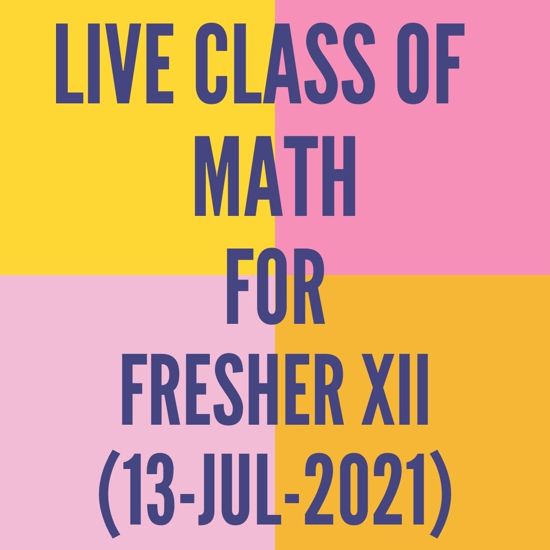 LIVE CLASS OF MATH FOR FRESHER XII (13-JUL-2021)