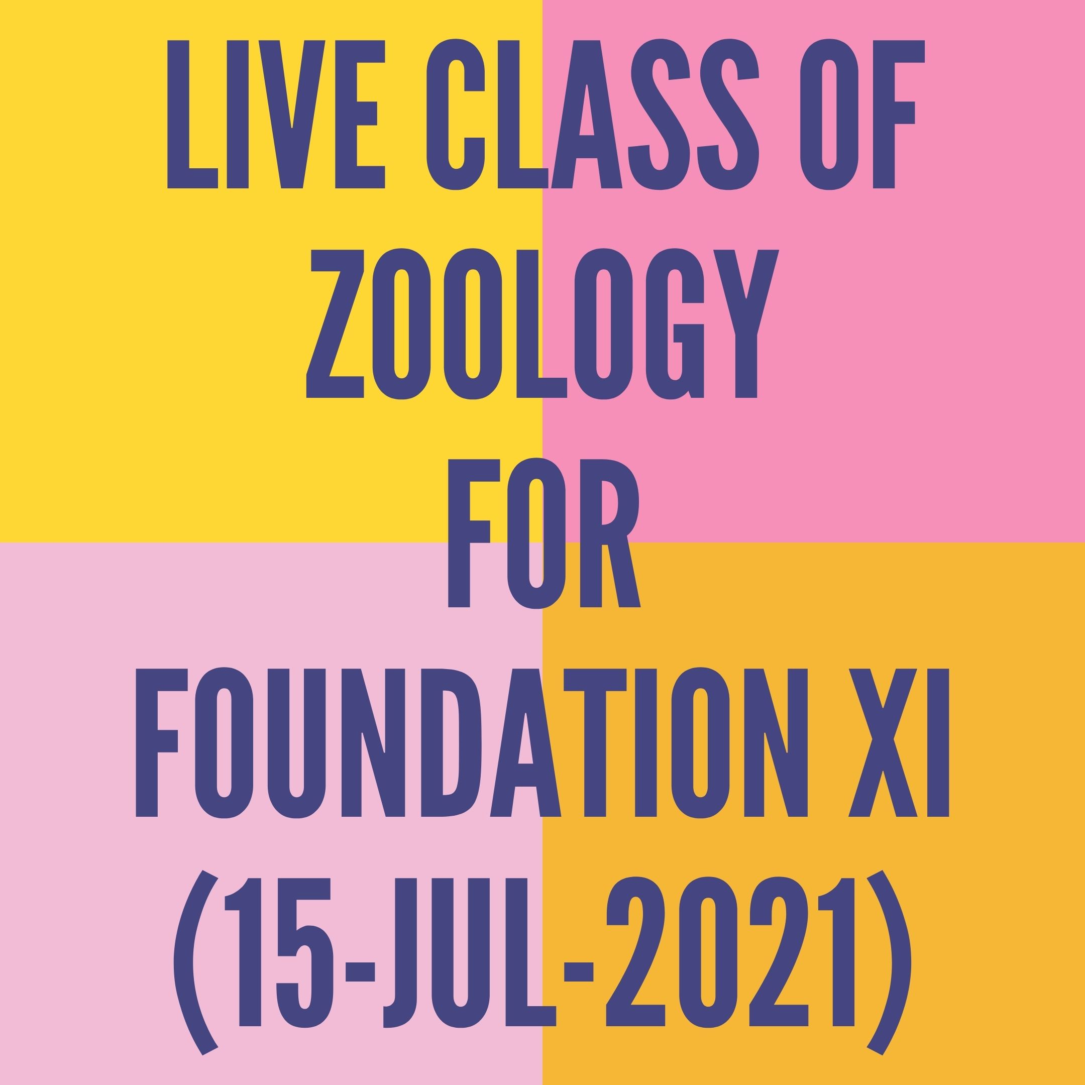 LIVE CLASS OF ZOOLOGY FOR FOUNDATION XI (15-JUL-2021) DIGESTIVE SYSTEM
