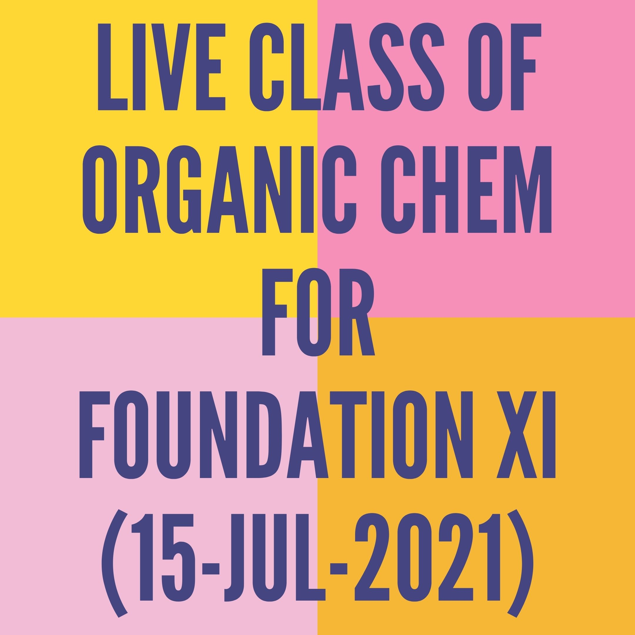 LIVE CLASS OF ORGANIC CHEMISTRY FOR FOUNDATION XI (15-JUL-2021) NOMENCLATURE