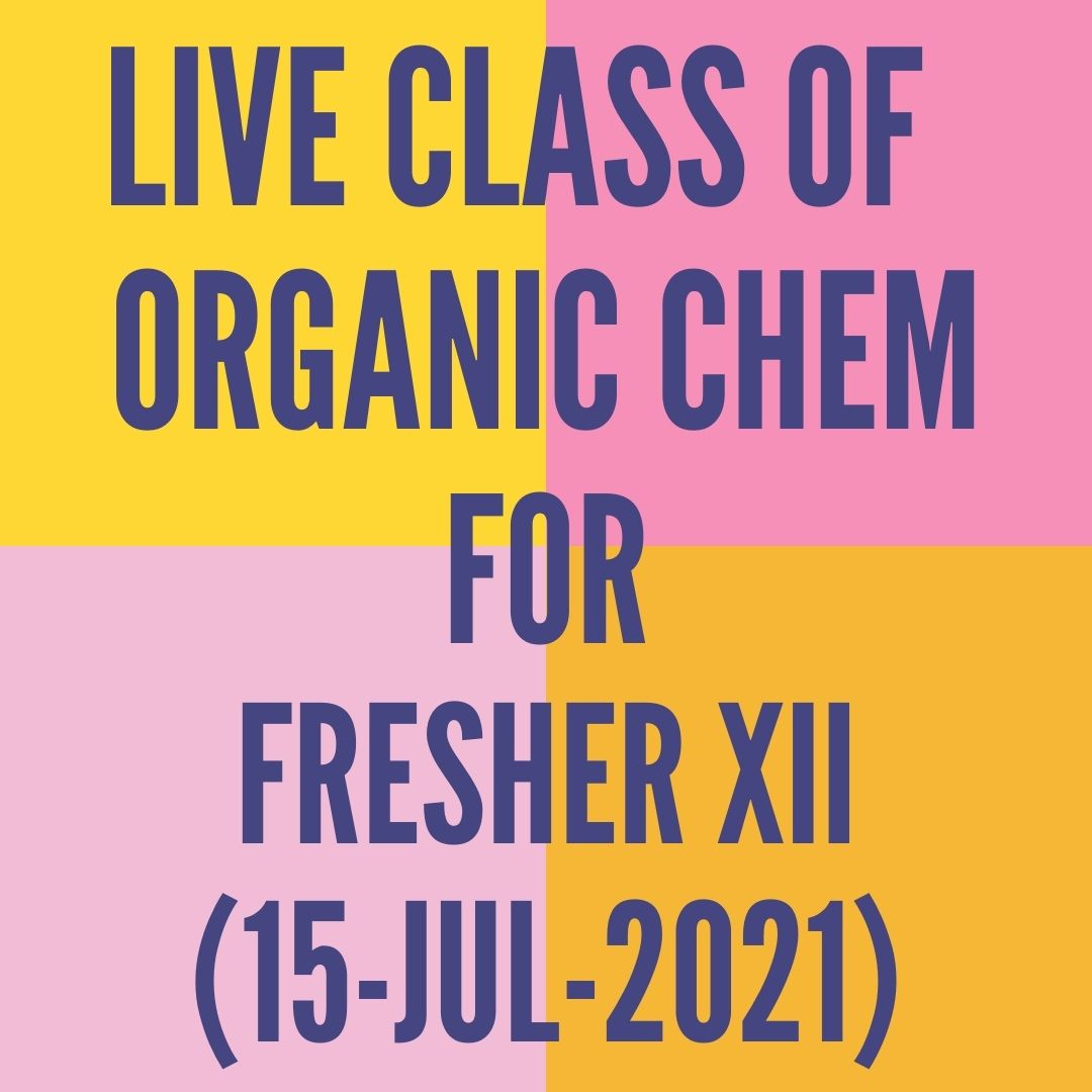LIVE CLASS OF ORGANIC CHEMISTRY FOR FRESHER XII (15-JUL-2021) REACTION MECHANISM
