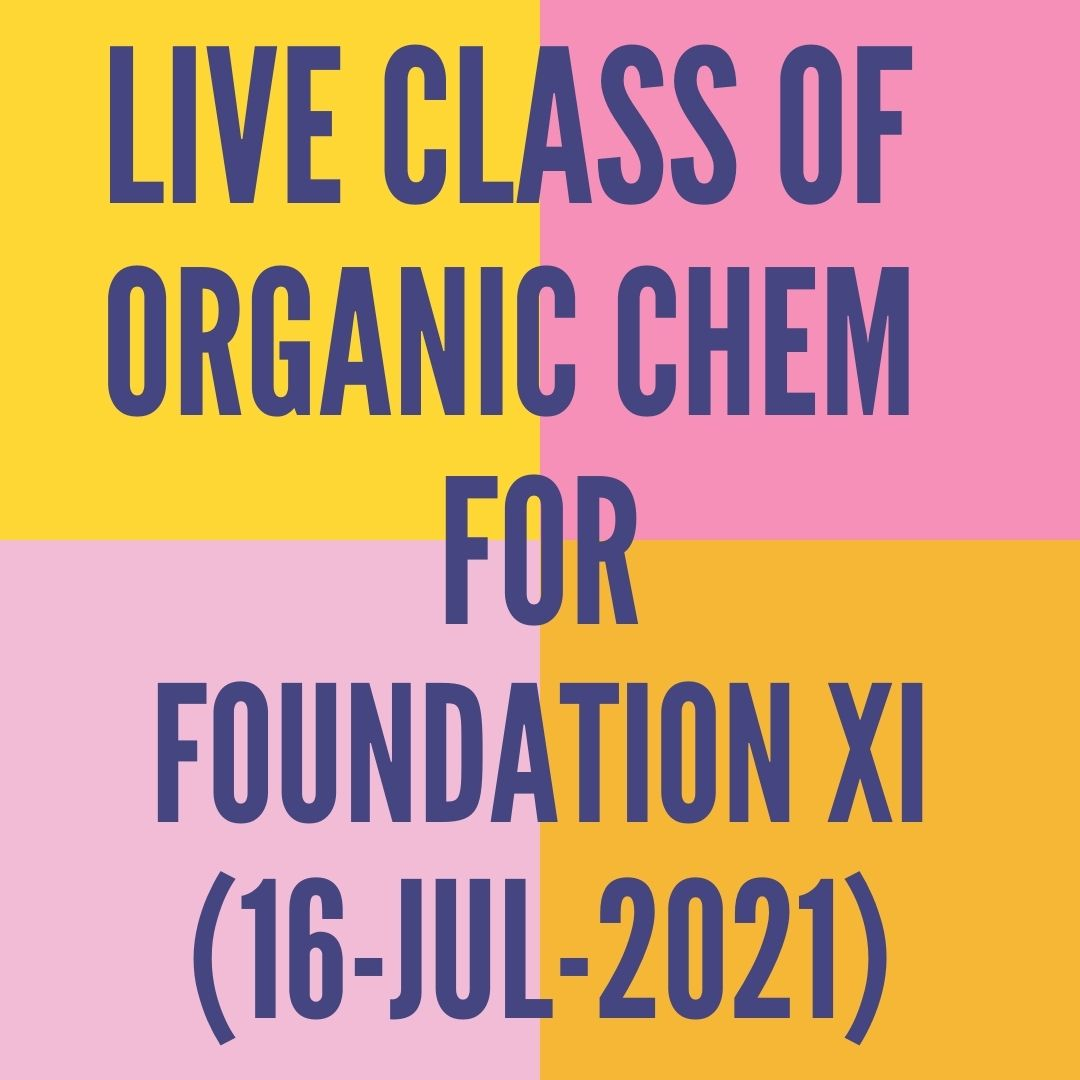 LIVE CLASS OF ORGANIC CHEMISTRY FOR FOUNDATION XI (16-JUL-2021) NOMENCLATURE