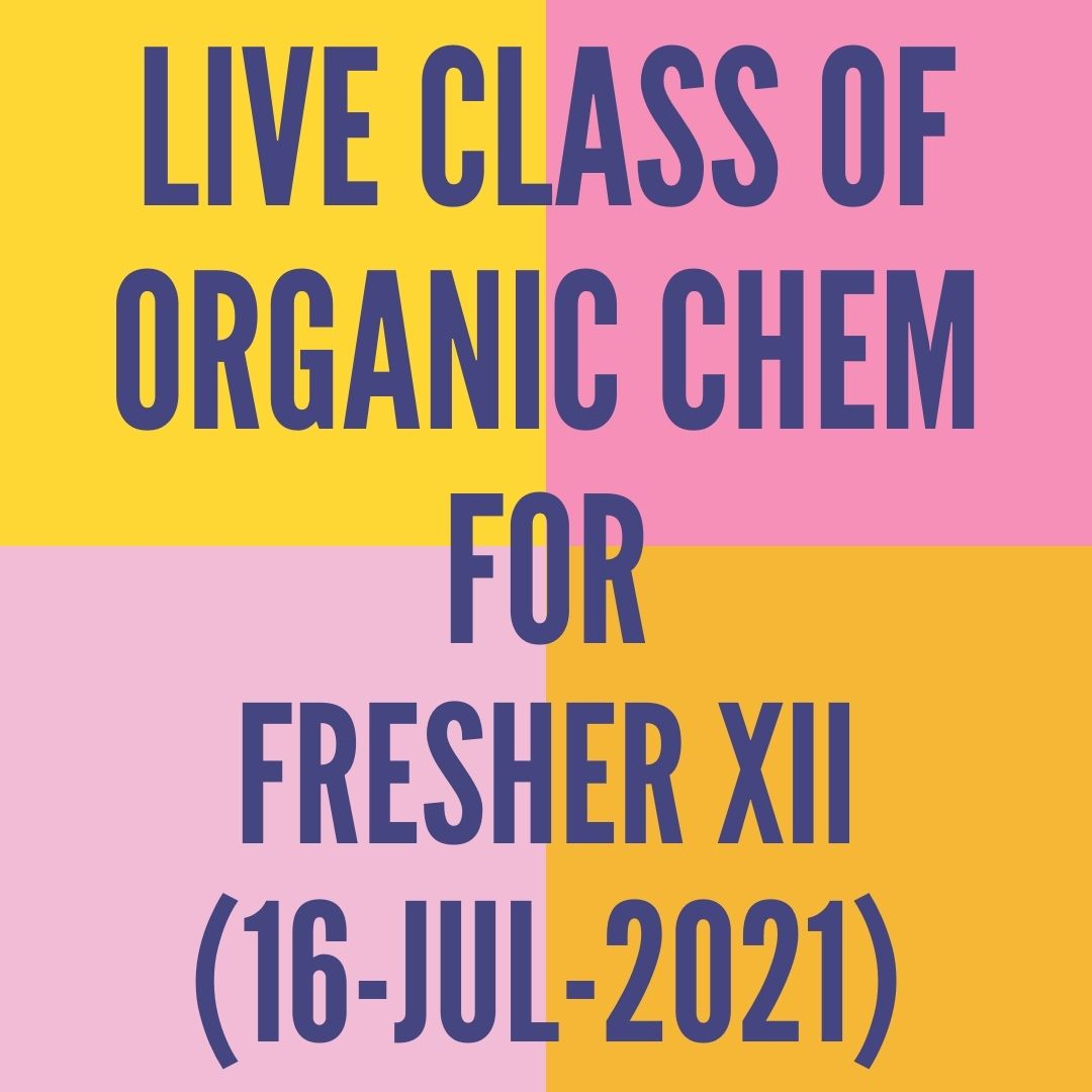 LIVE CLASS OF ORGANIC CHEMISTRY FOR FRESHER XII (16-JUL-2021) REACTION MECHANISM