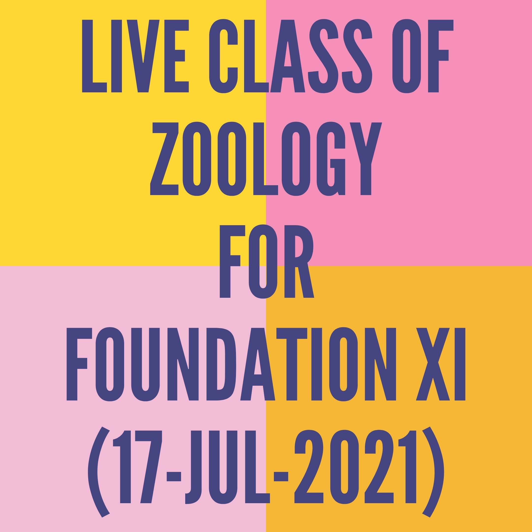 LIVE CLASS OF ZOOLOGY FOR FOUNDATION XI (17-JUL-2021) DIGESTIVE SYSTEM