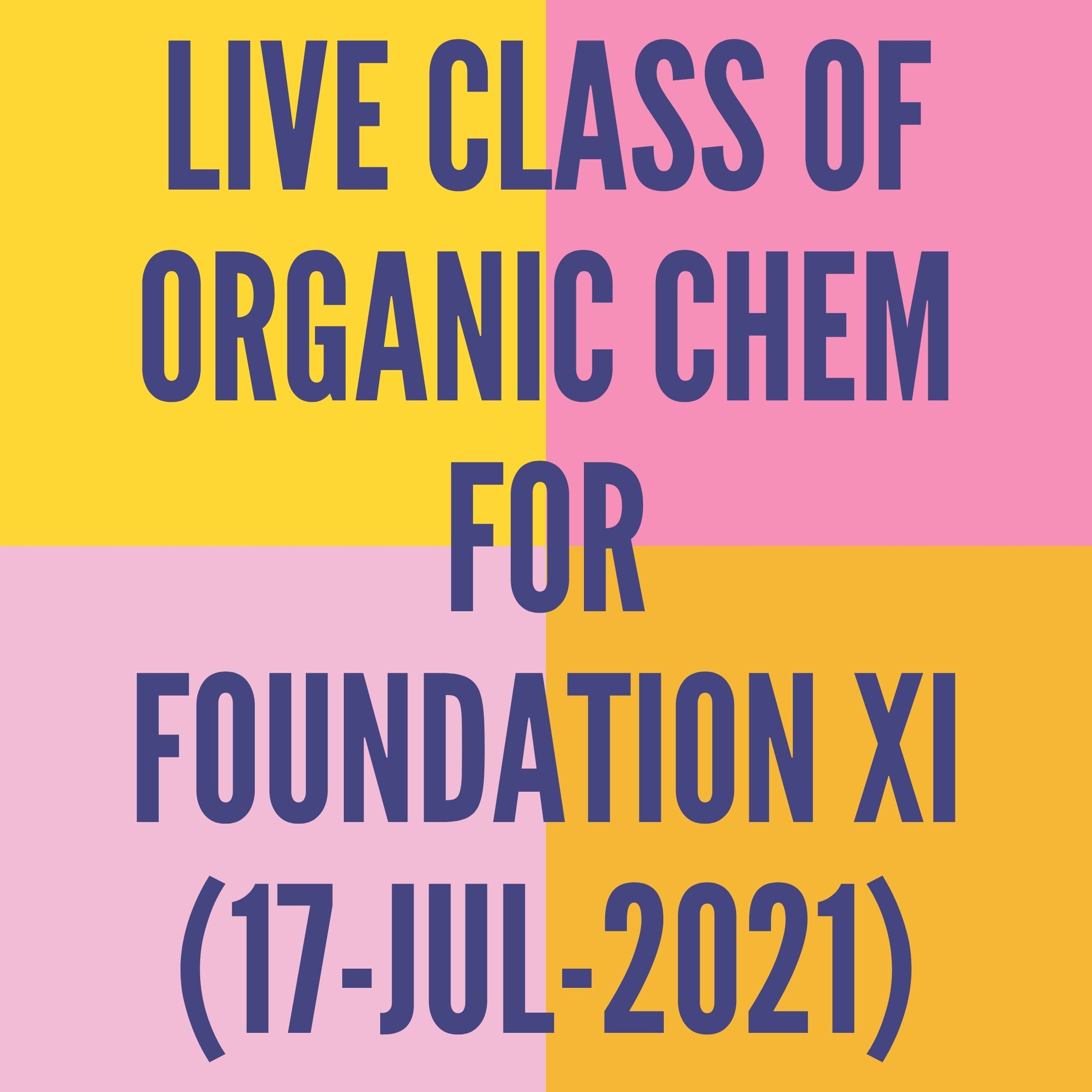 LIVE CLASS OF ORGANIC CHEMISTRY FOR FOUNDATION XI (17-JUL-2021) NOMENCLATURE