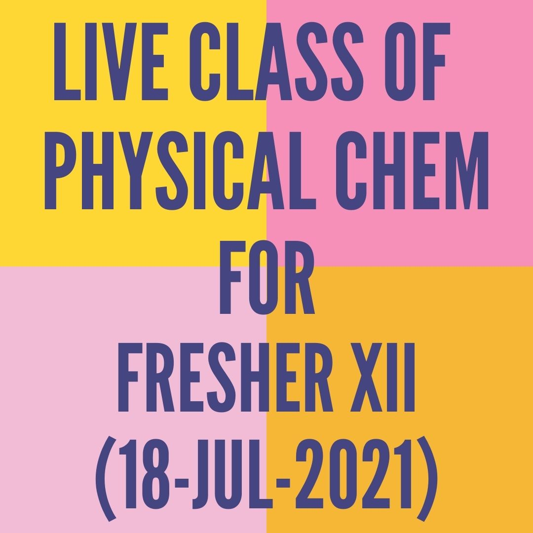 LIVE CLASS OF PHYSICAL CHEMISTRY FOR FRESHER XII (18-JUL-2021) SOLUTIONS