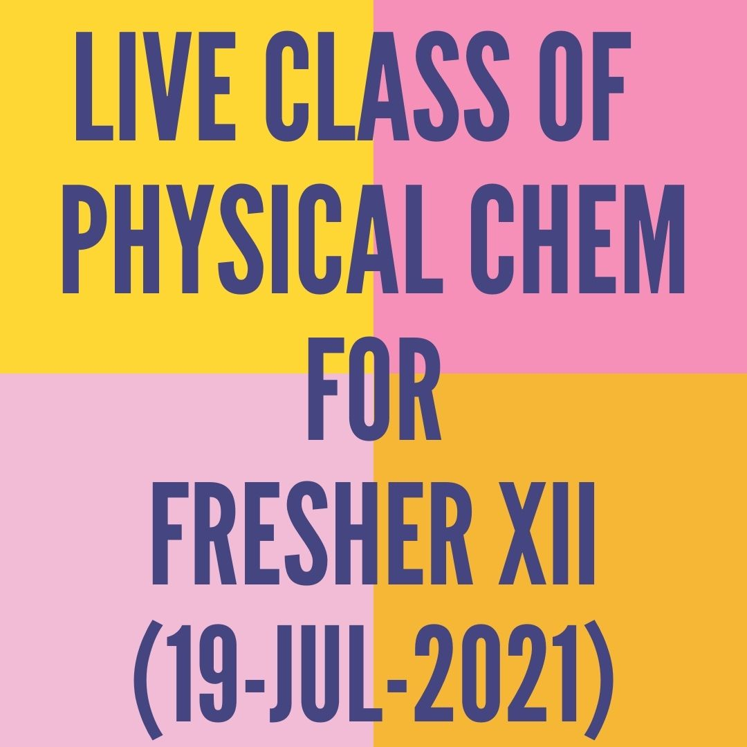 LIVE CLASS OF PHYSICAL CHEMISTRY FOR FRESHER XII (19-JUL-2021) SOLUTIONS