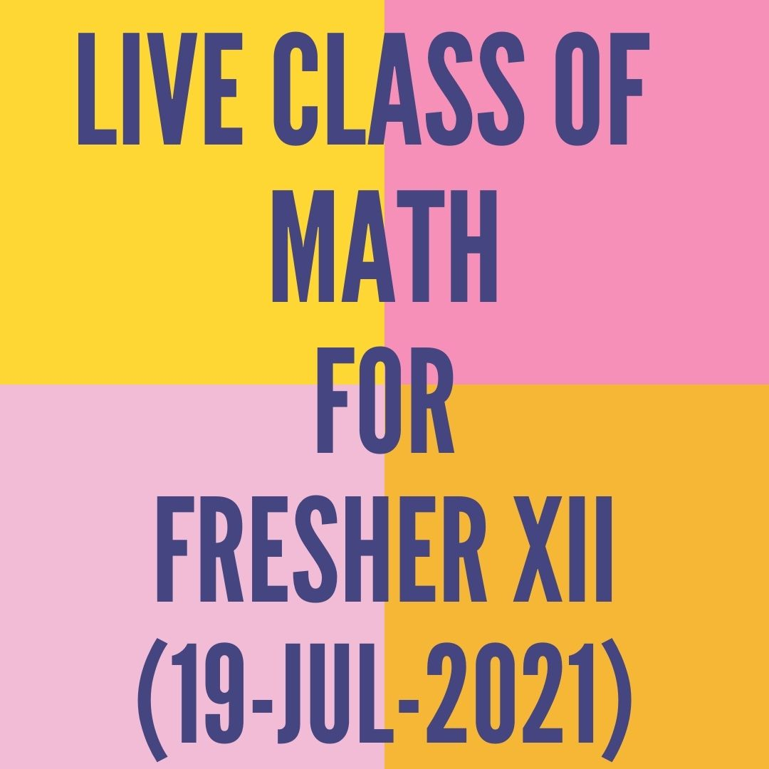 LIVE CLASS OF MATH FOR FRESHER XII (19-JUL-2021)