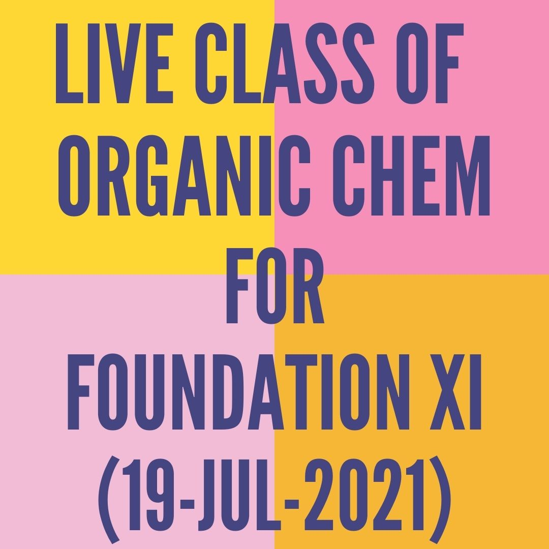 LIVE CLASS OF ORGANIC CHEMISTRY FOR FOUNDATION XI (19-JUL-2021) NOMENCLATURE