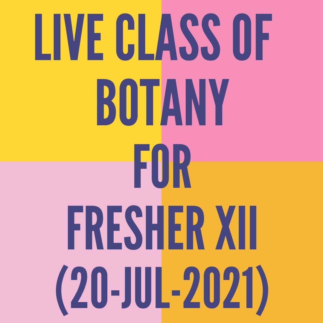 LIVE CLASS OF BOTANY FOR FRESHER XII (20-JUL-2021) SEXUAL REPRODUCTION IN FLOWERING PLANTS