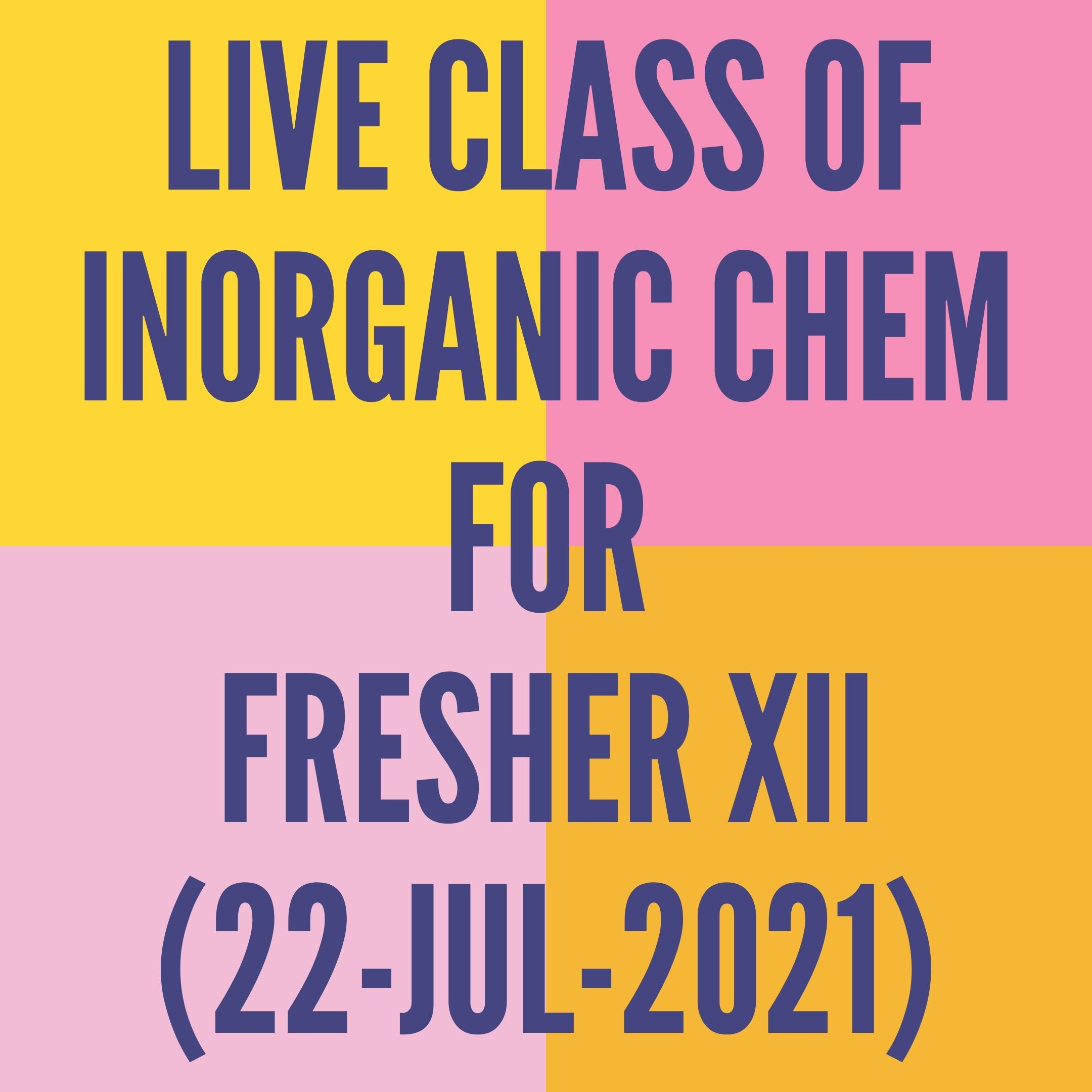 LIVE CLASS OF INORGANIC CHEMISTRY FOR FRESHER XII (22-JUL-2021) D-BLOCK
