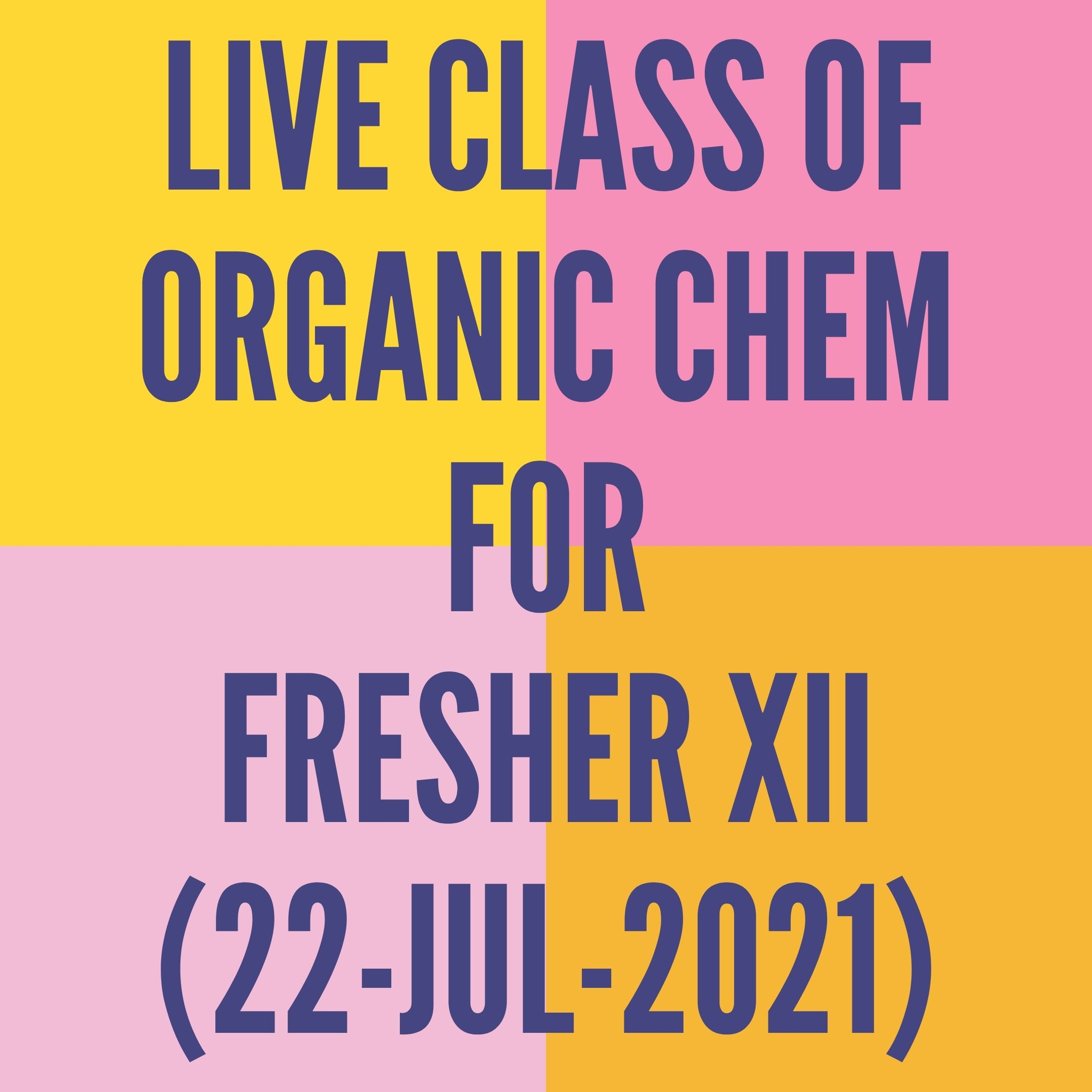 LIVE CLASS OF ORGANIC CHEMISTRY FOR FRESHER XII (22-JUL-2021) REACTION MECHANISM