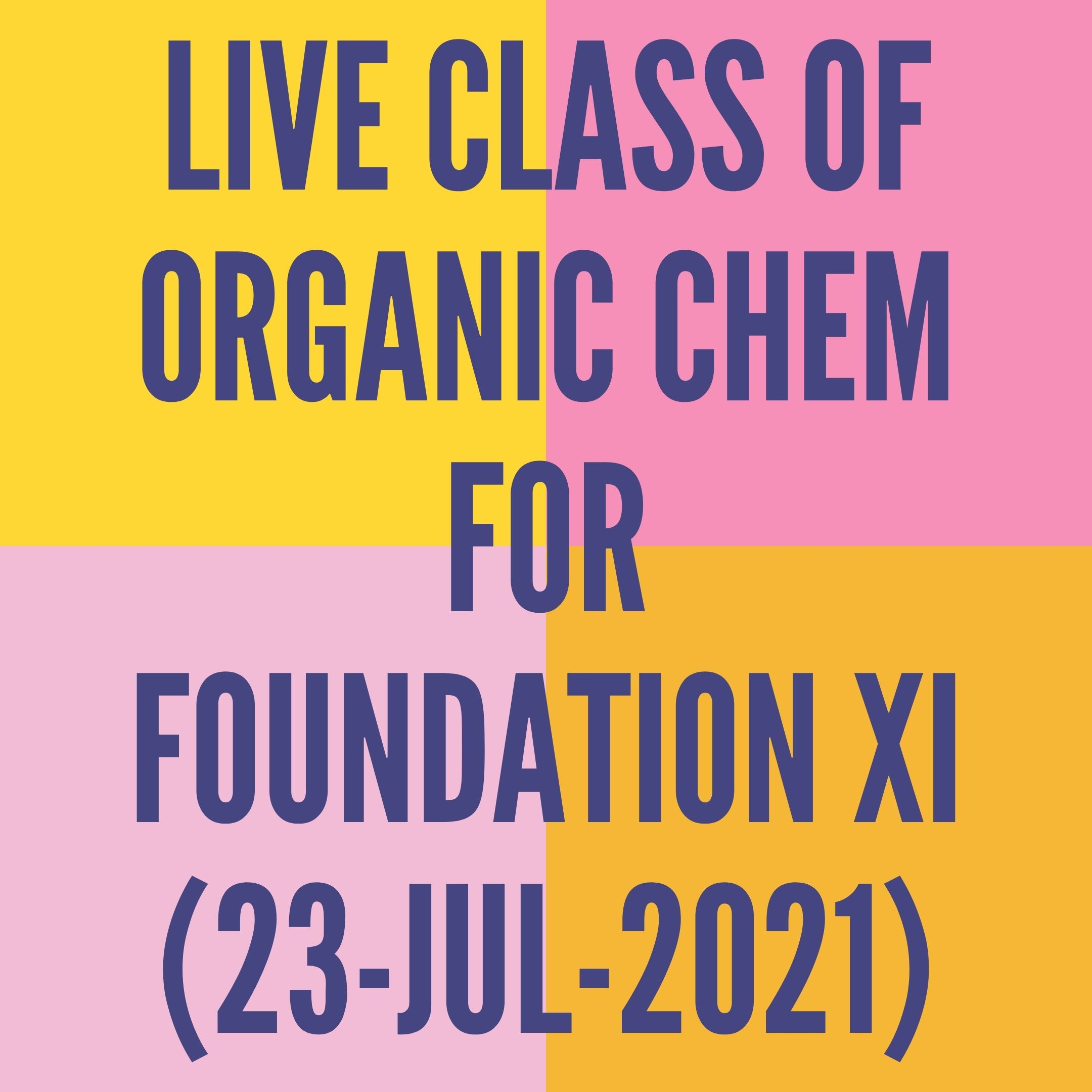 LIVE CLASS OF ORGANIC CHEMISTRY FOR FOUNDATION XI (23-JUL-2021) NOMENCLATURE